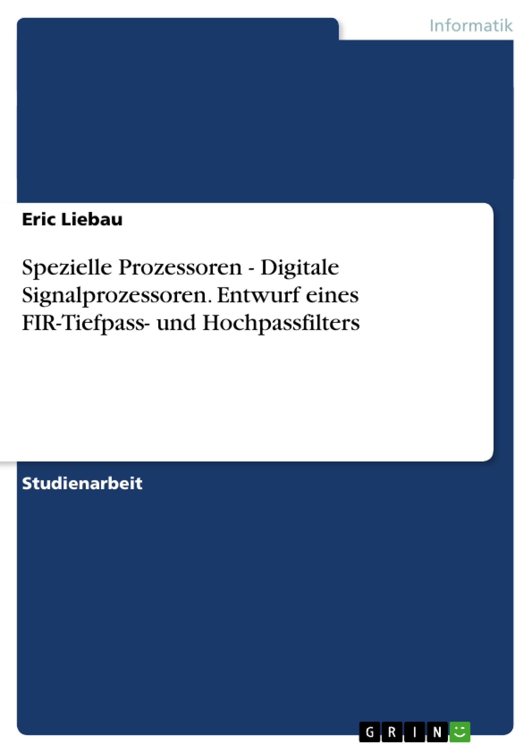 Titel: Spezielle Prozessoren - Digitale Signalprozessoren. Entwurf eines FIR-Tiefpass- und Hochpassfilters