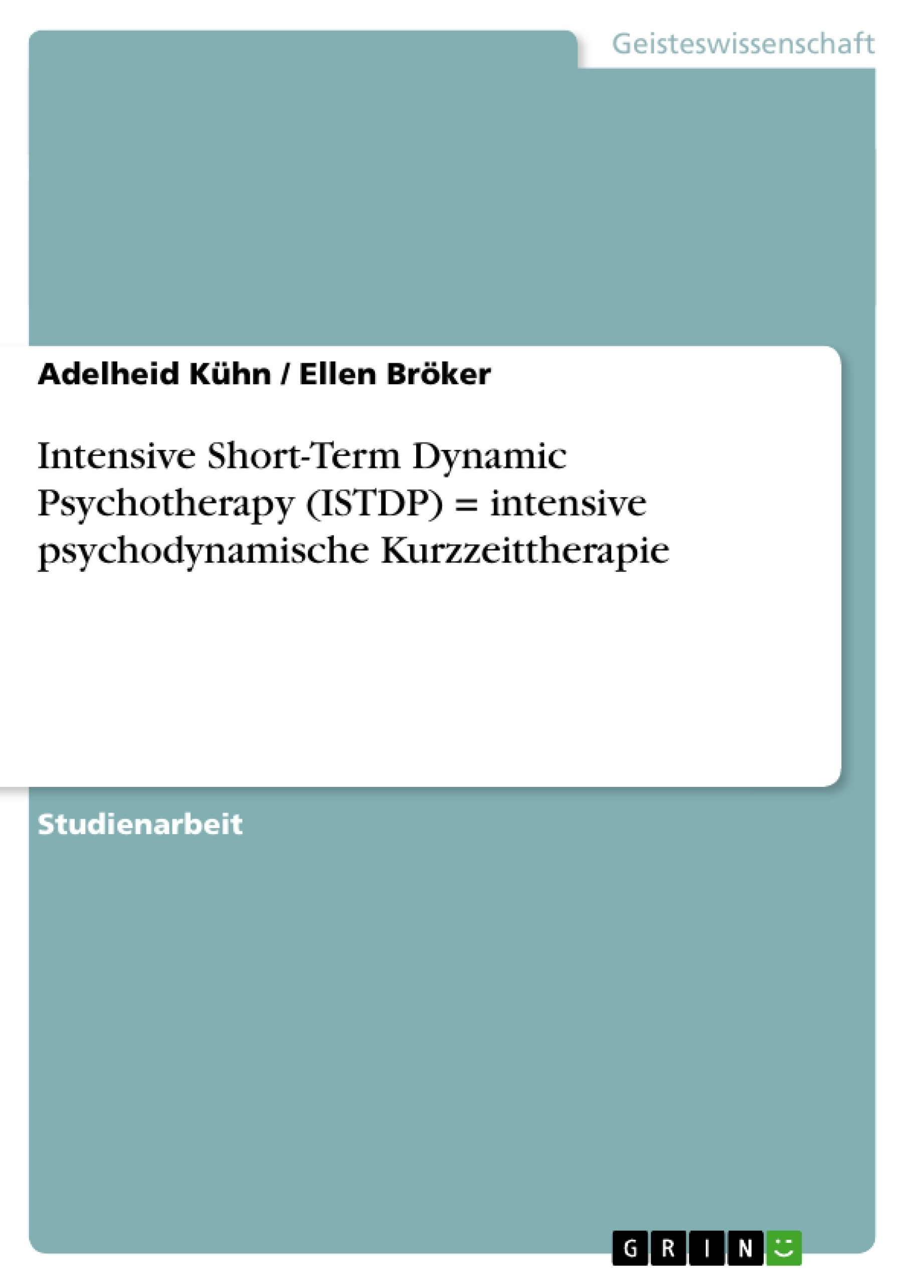 Titel: Intensive Short-Term Dynamic Psychotherapy (ISTDP) = intensive psychodynamische Kurzzeittherapie