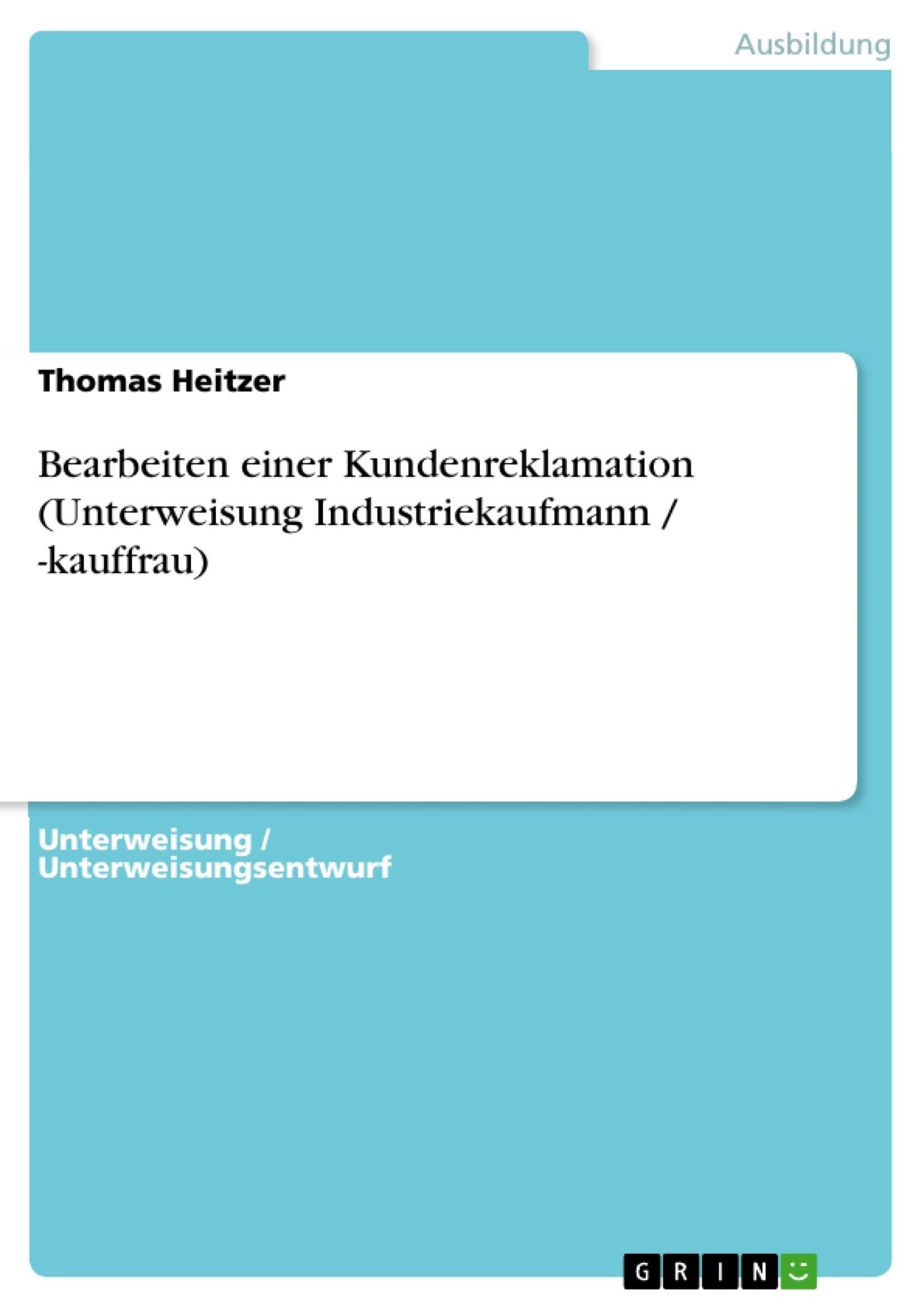 Titel: Bearbeiten einer Kundenreklamation (Unterweisung Industriekaufmann / -kauffrau)