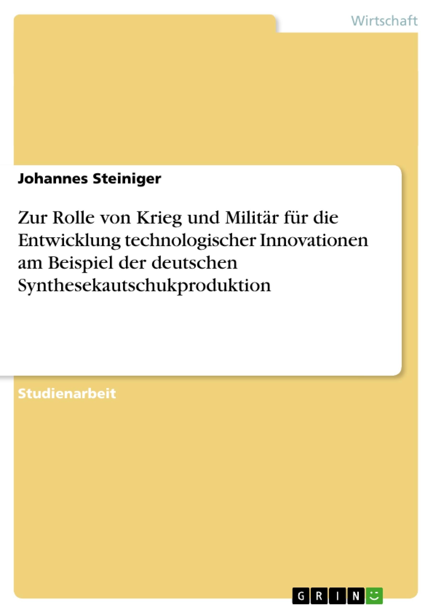 Titel: Zur Rolle von Krieg und Militär für die Entwicklung technologischer Innovationen am Beispiel der deutschen Synthesekautschukproduktion