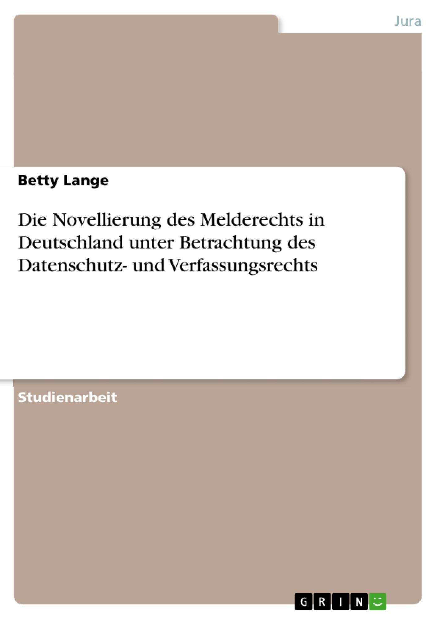 Titel: Die Novellierung des Melderechts in Deutschland unter Betrachtung des Datenschutz- und Verfassungsrechts