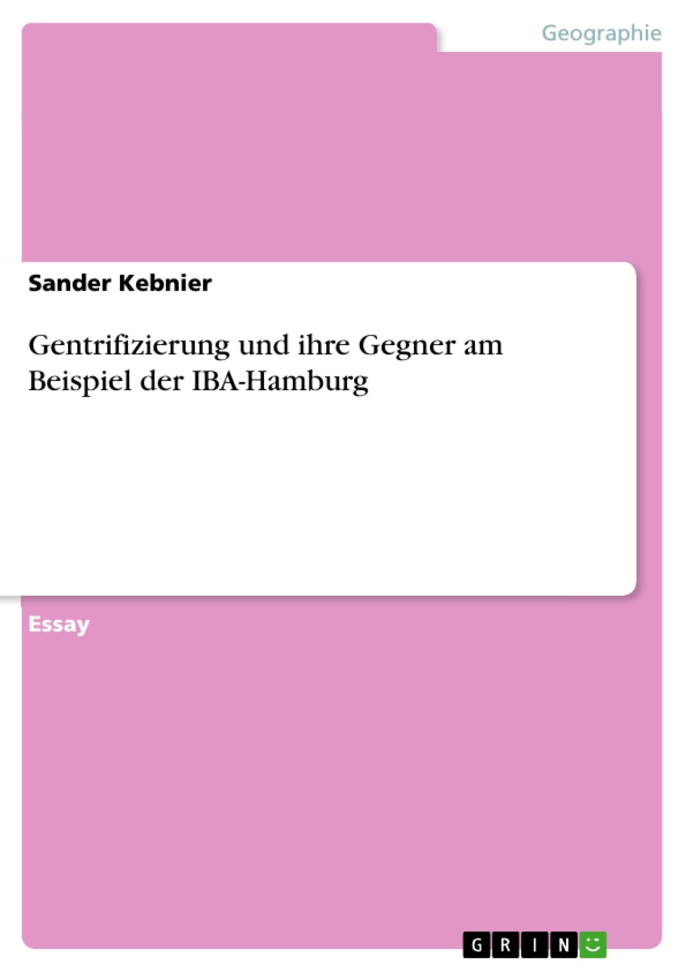 Titel: Gentrifizierung und ihre Gegner am Beispiel der IBA-Hamburg