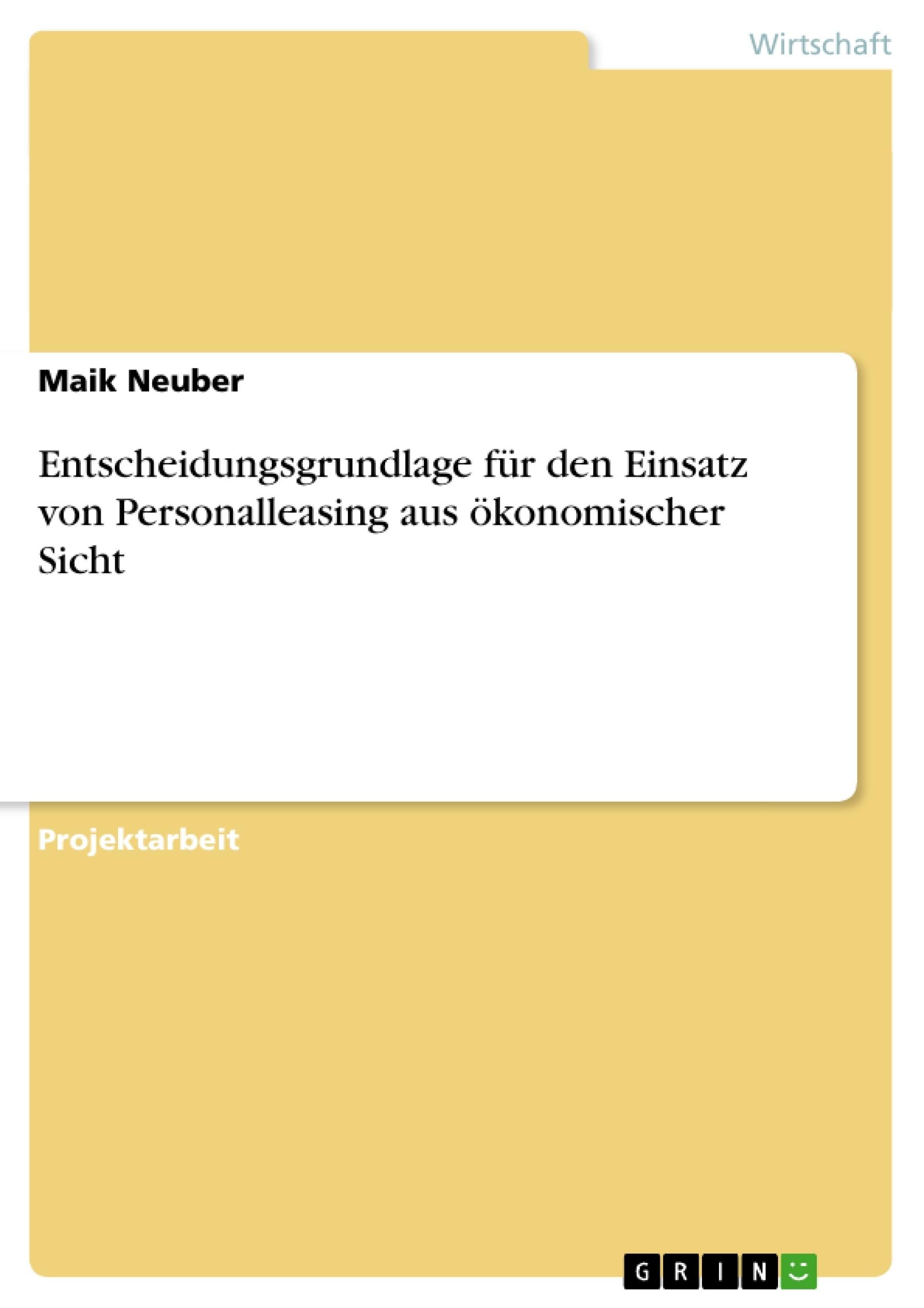 Titel: Entscheidungsgrundlage für den Einsatz von Personalleasing aus ökonomischer Sicht