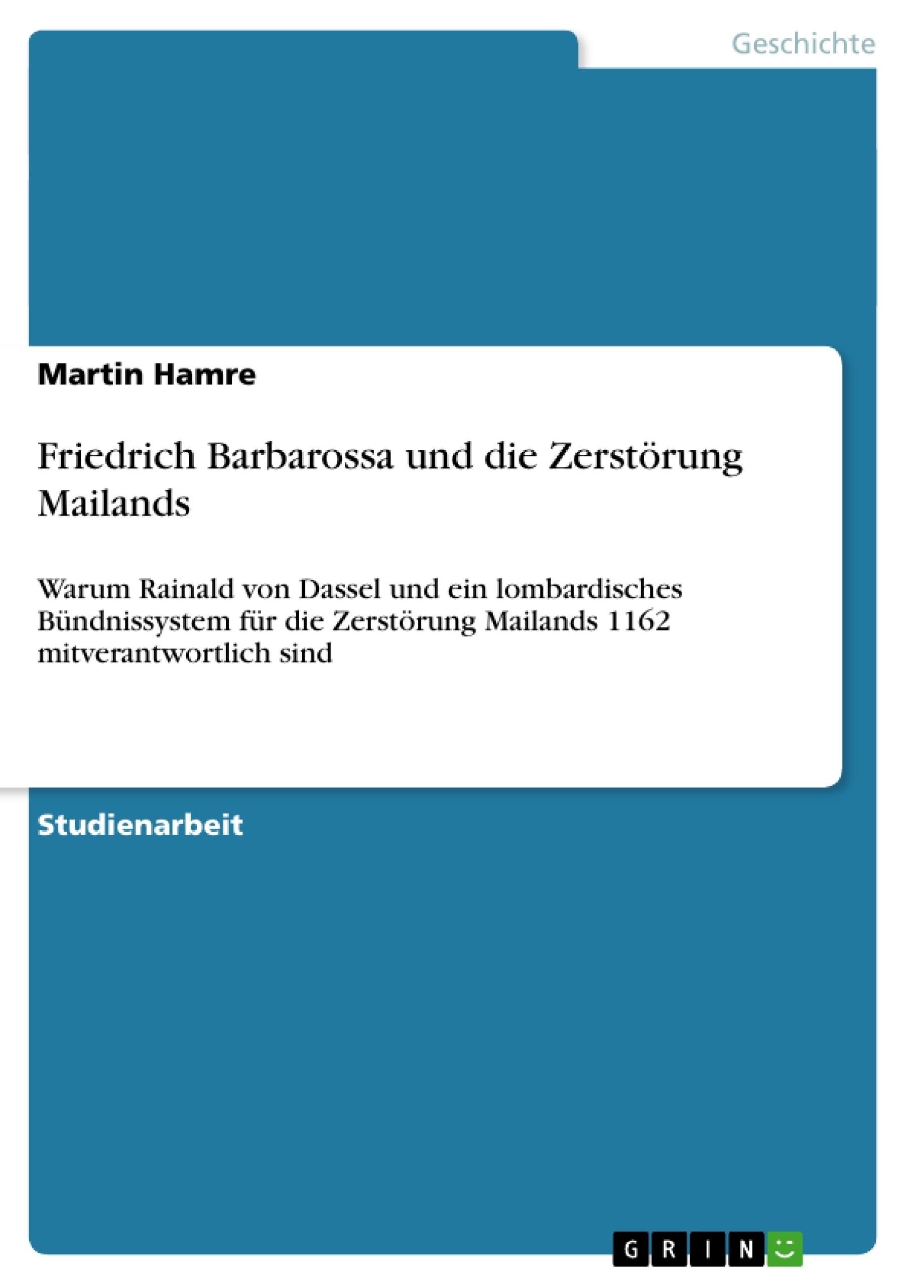 Titel: Friedrich Barbarossa und die Zerstörung Mailands