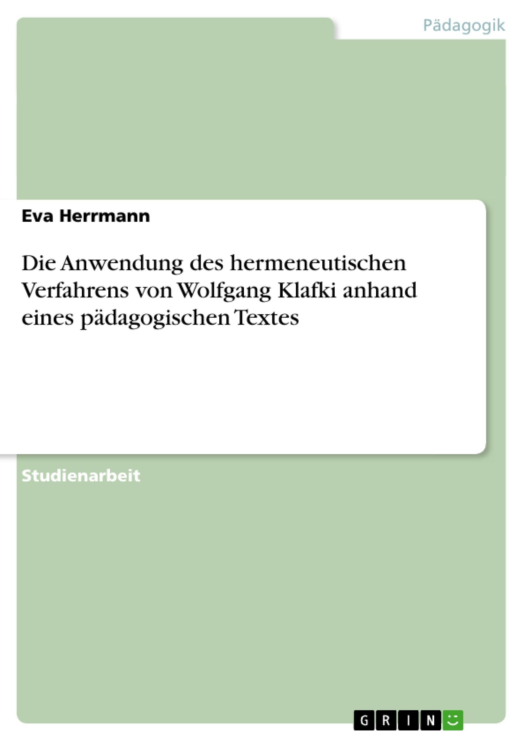 Titel: Die Anwendung des hermeneutischen Verfahrens von Wolfgang Klafki anhand eines pädagogischen Textes