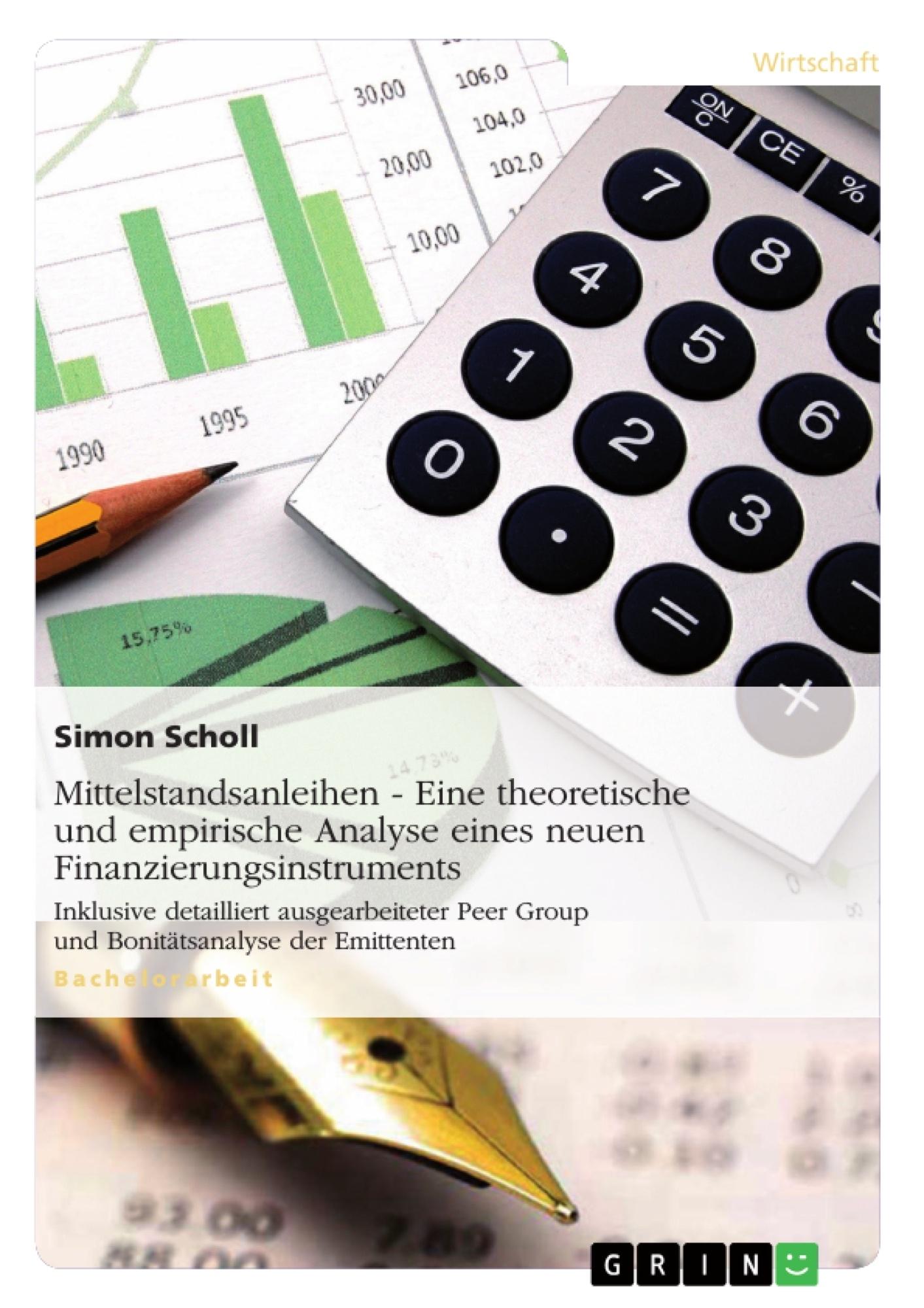 Titel: Mittelstandsanleihen - Eine theoretische und empirische Analyse eines neuen Finanzierungsinstruments