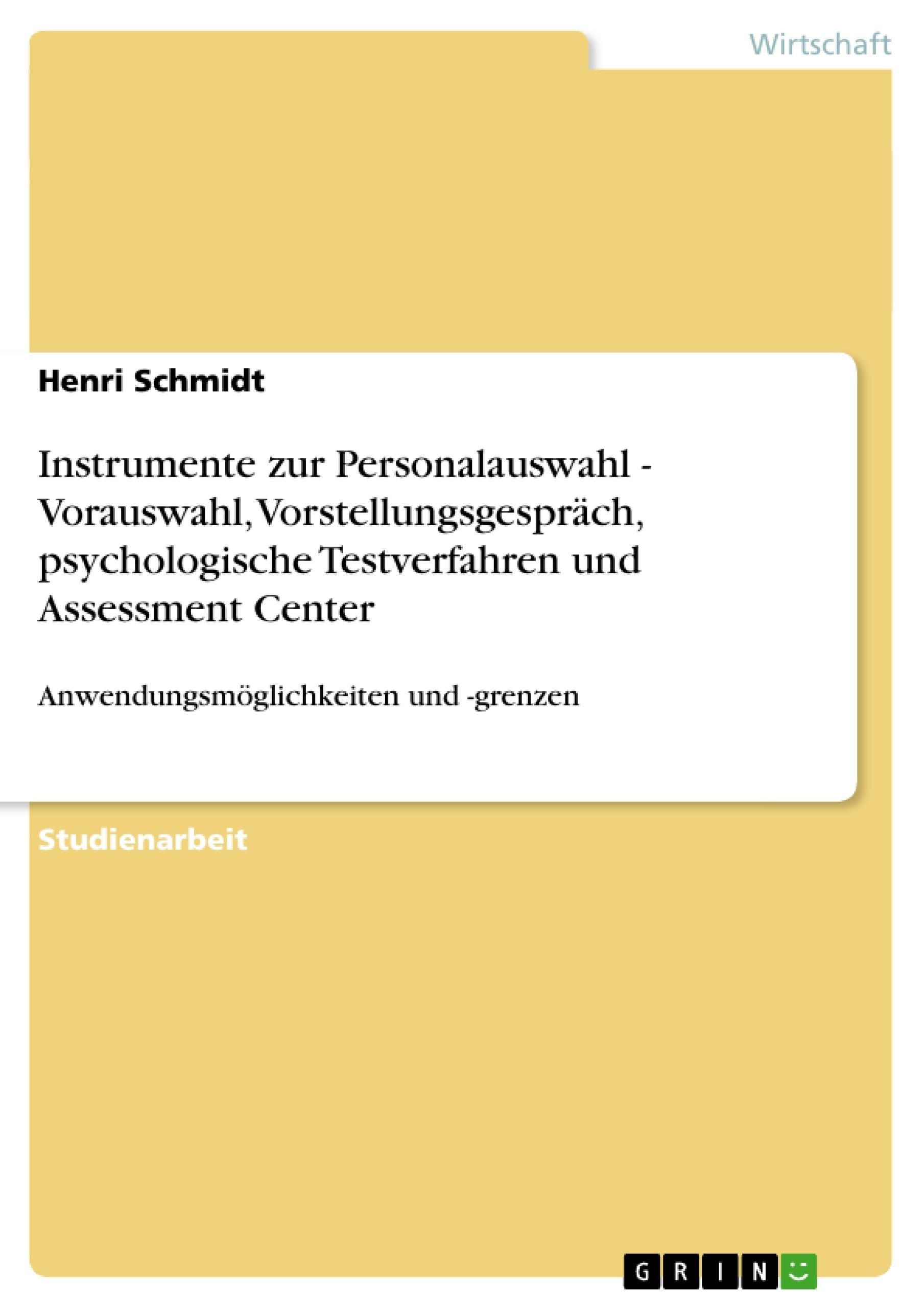 Titel: Instrumente zur Personalauswahl - Vorauswahl, Vorstellungsgespräch, psychologische Testverfahren und Assessment Center