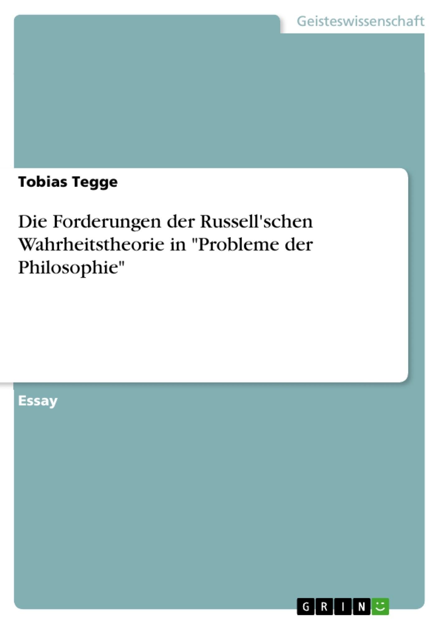 """Titel: Die Forderungen der Russell'schen Wahrheitstheorie in """"Probleme der Philosophie"""""""