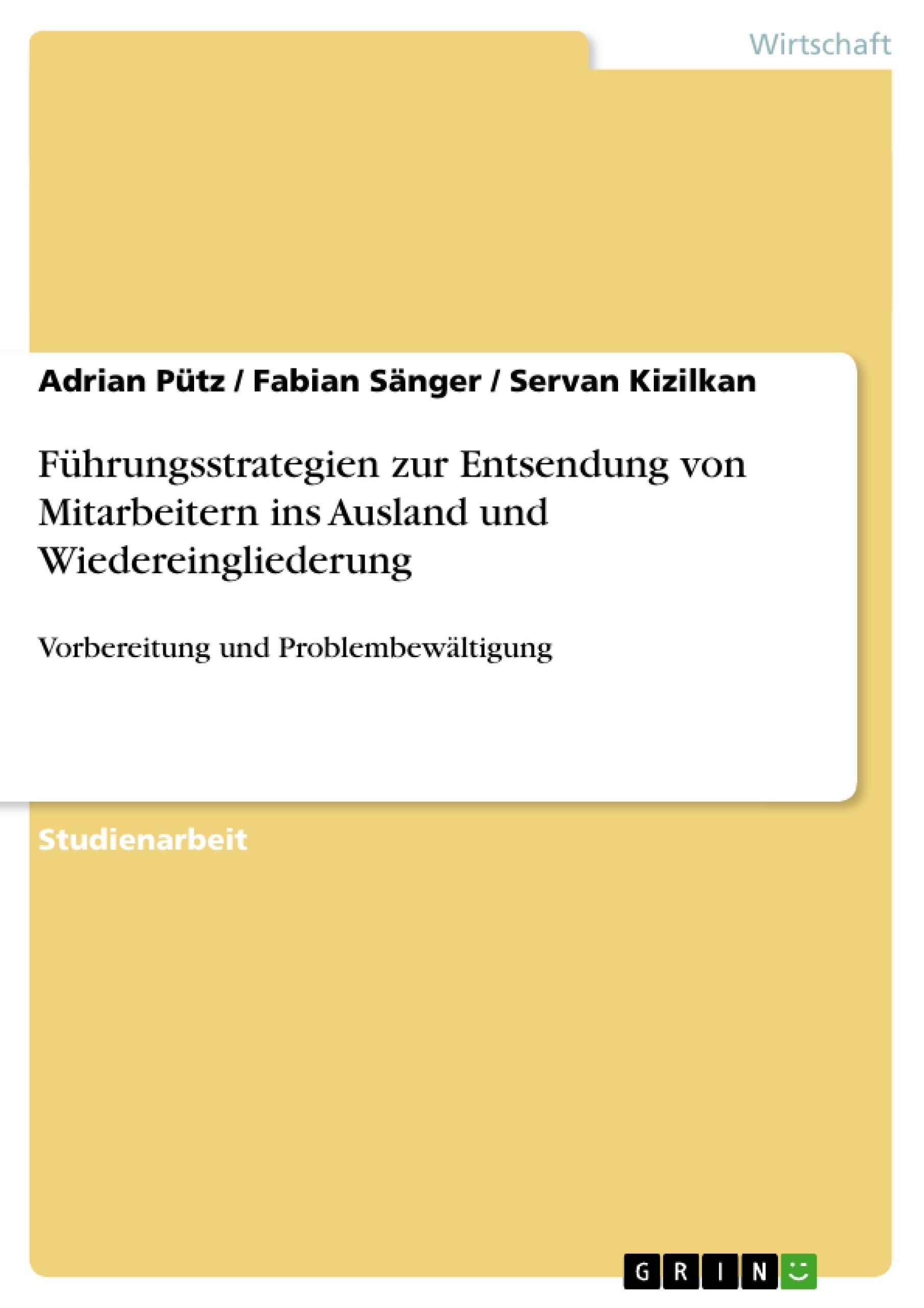 Titel: Führungsstrategien zur Entsendung von Mitarbeitern ins Ausland und Wiedereingliederung