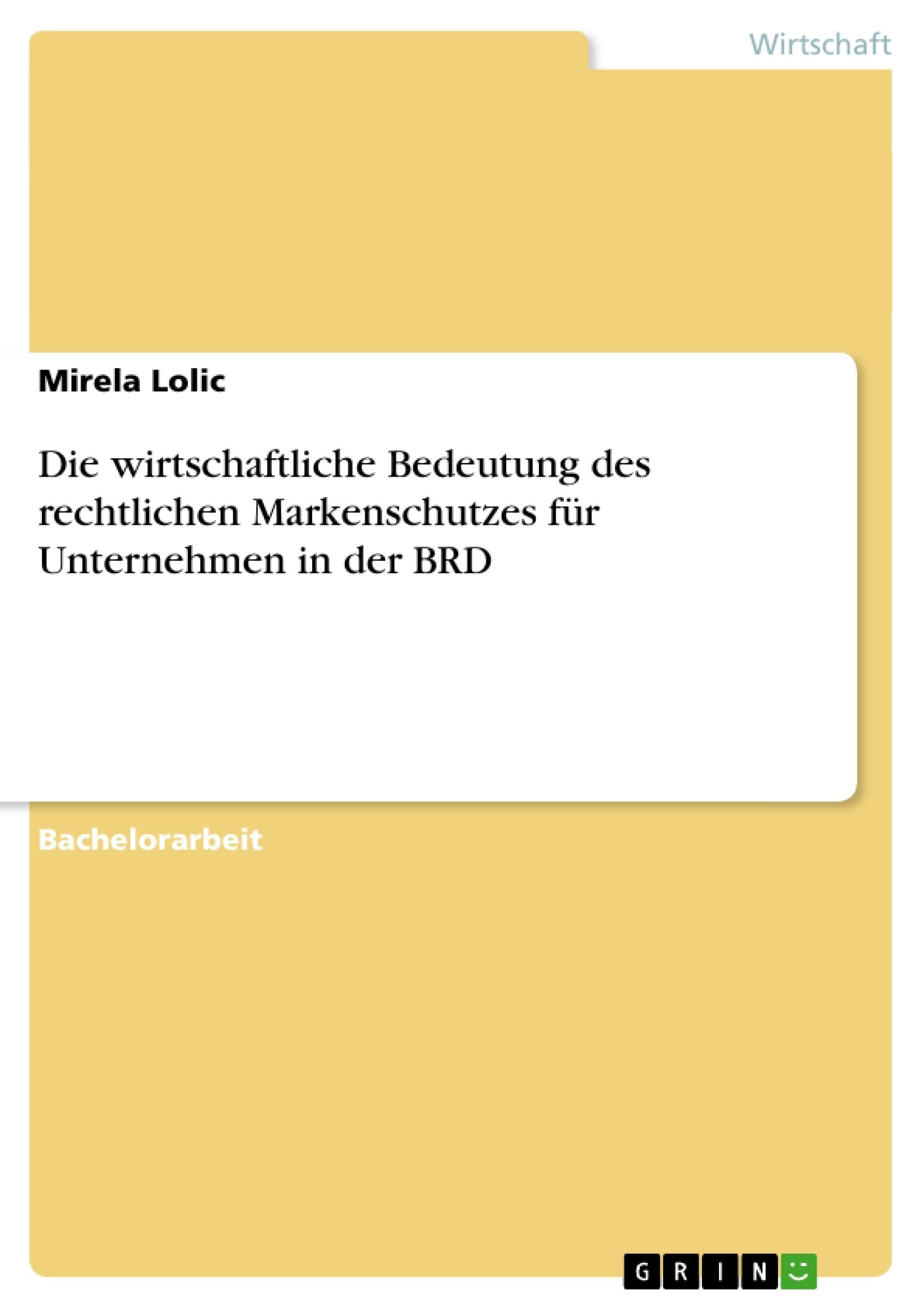 Titel: Die wirtschaftliche Bedeutung des rechtlichen Markenschutzes für Unternehmen in der BRD