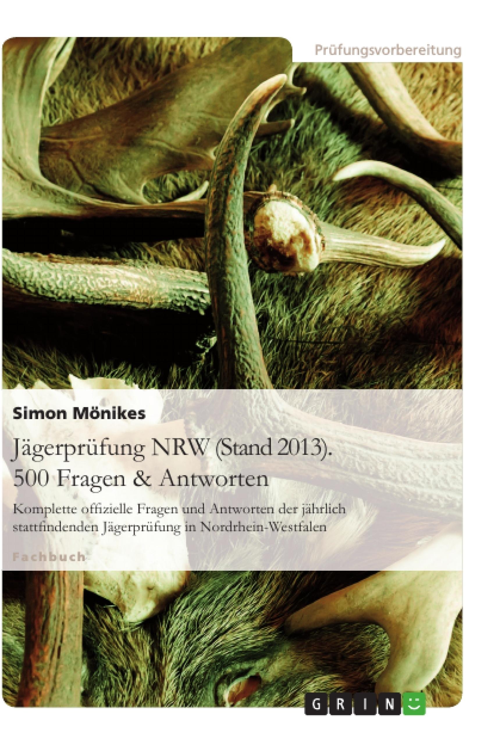 Titel: Jägerprüfung NRW (Stand 2013). 500 Fragen & Antworten