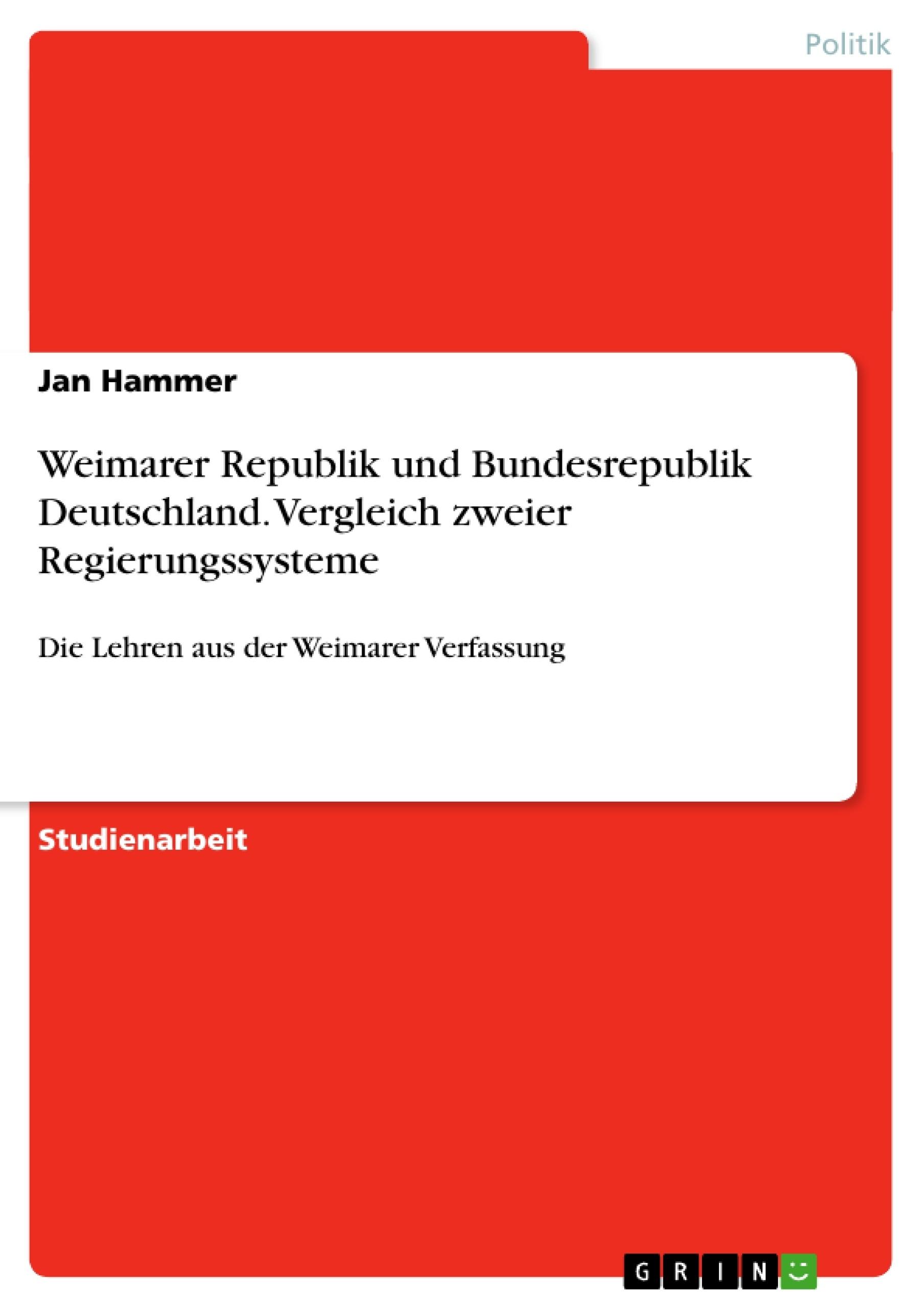 Titel: Weimarer Republik und Bundesrepublik Deutschland. Vergleich zweier Regierungssysteme