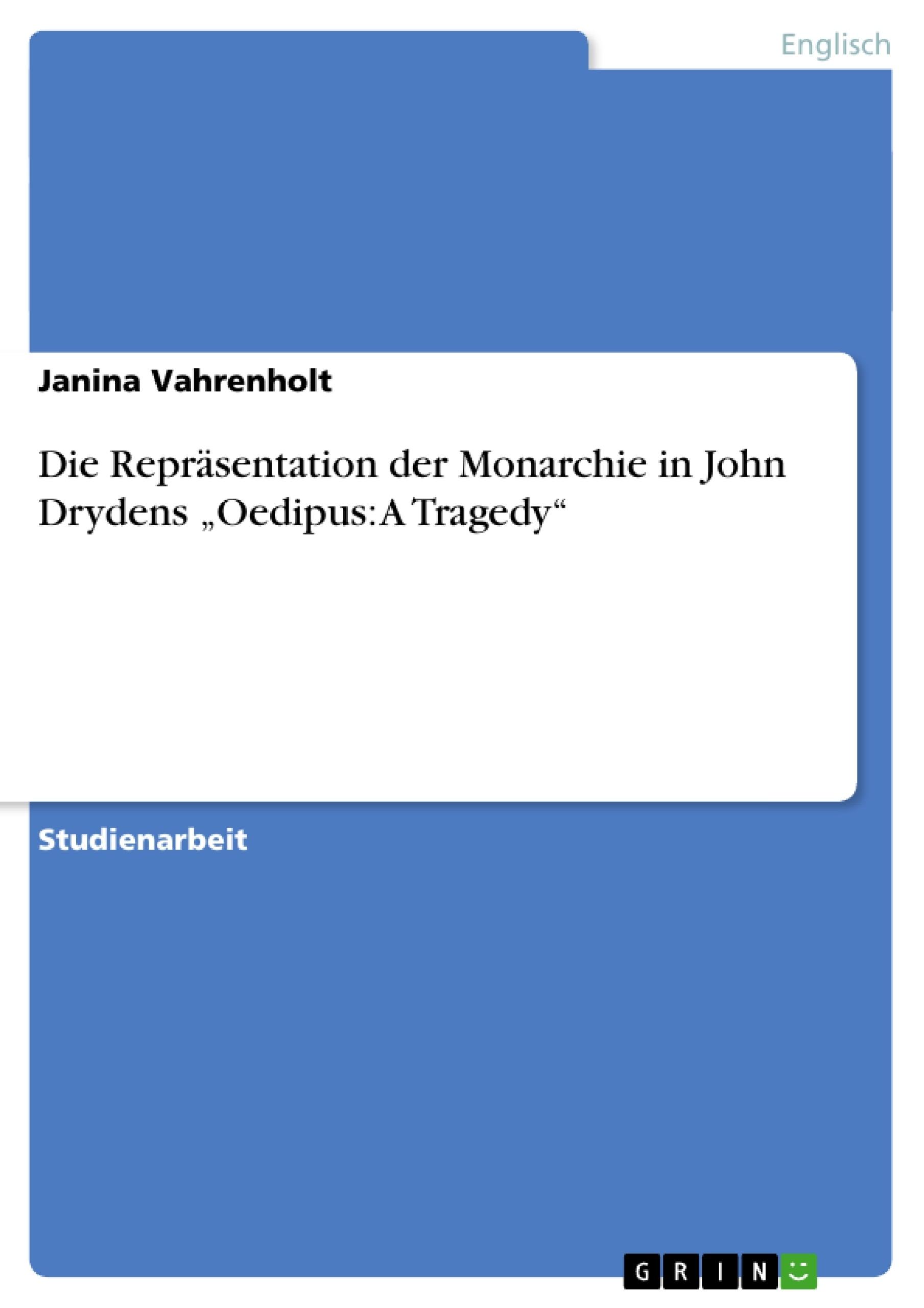 """Titel: Die Repräsentation der Monarchie in John Drydens """"Oedipus: A Tragedy"""""""