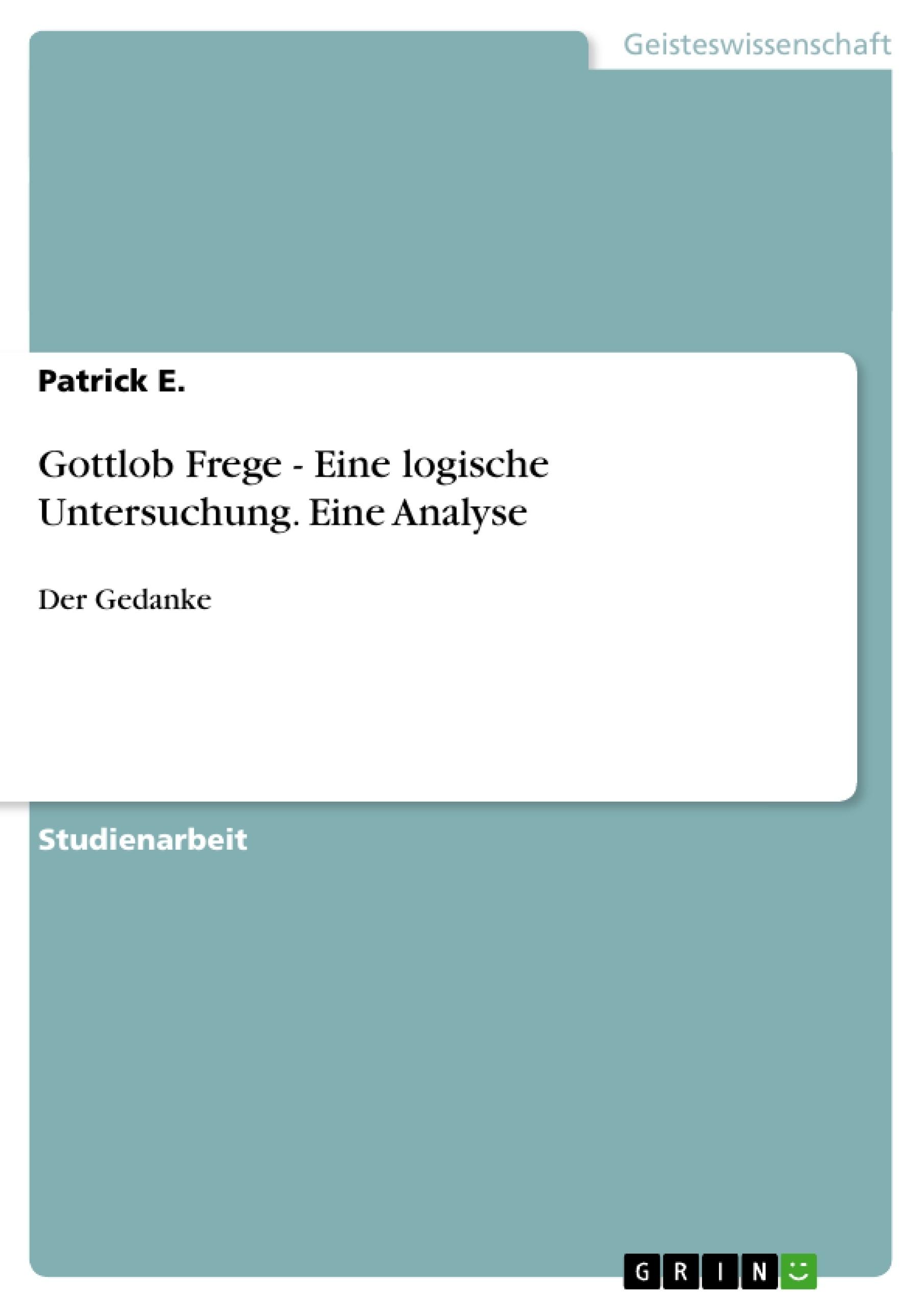 Titel: Gottlob Frege - Eine logische Untersuchung. Eine Analyse