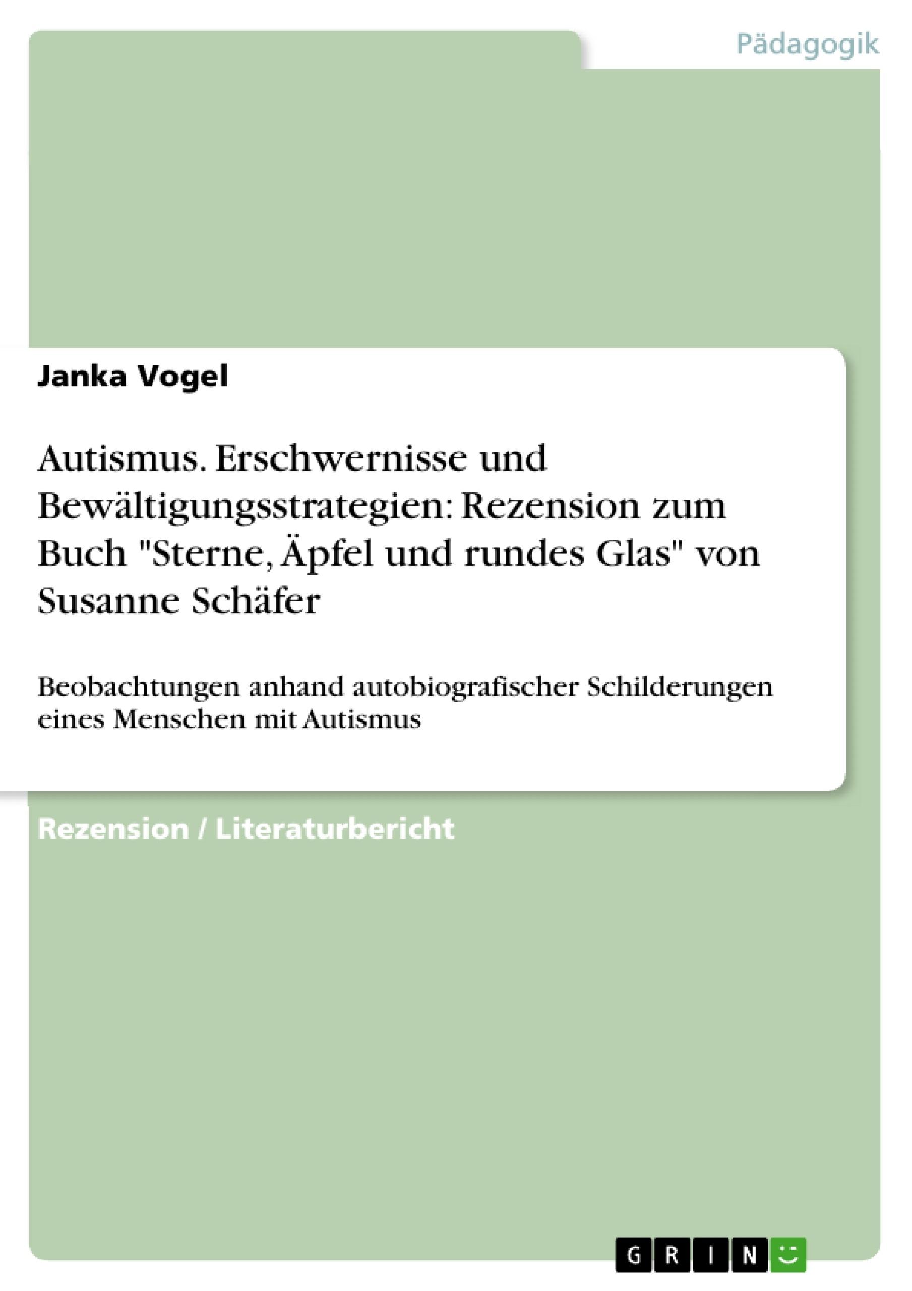 """Titel: Autismus. Erschwernisse und Bewältigungsstrategien: Rezension zum Buch """"Sterne, Äpfel und rundes Glas"""" von Susanne Schäfer"""