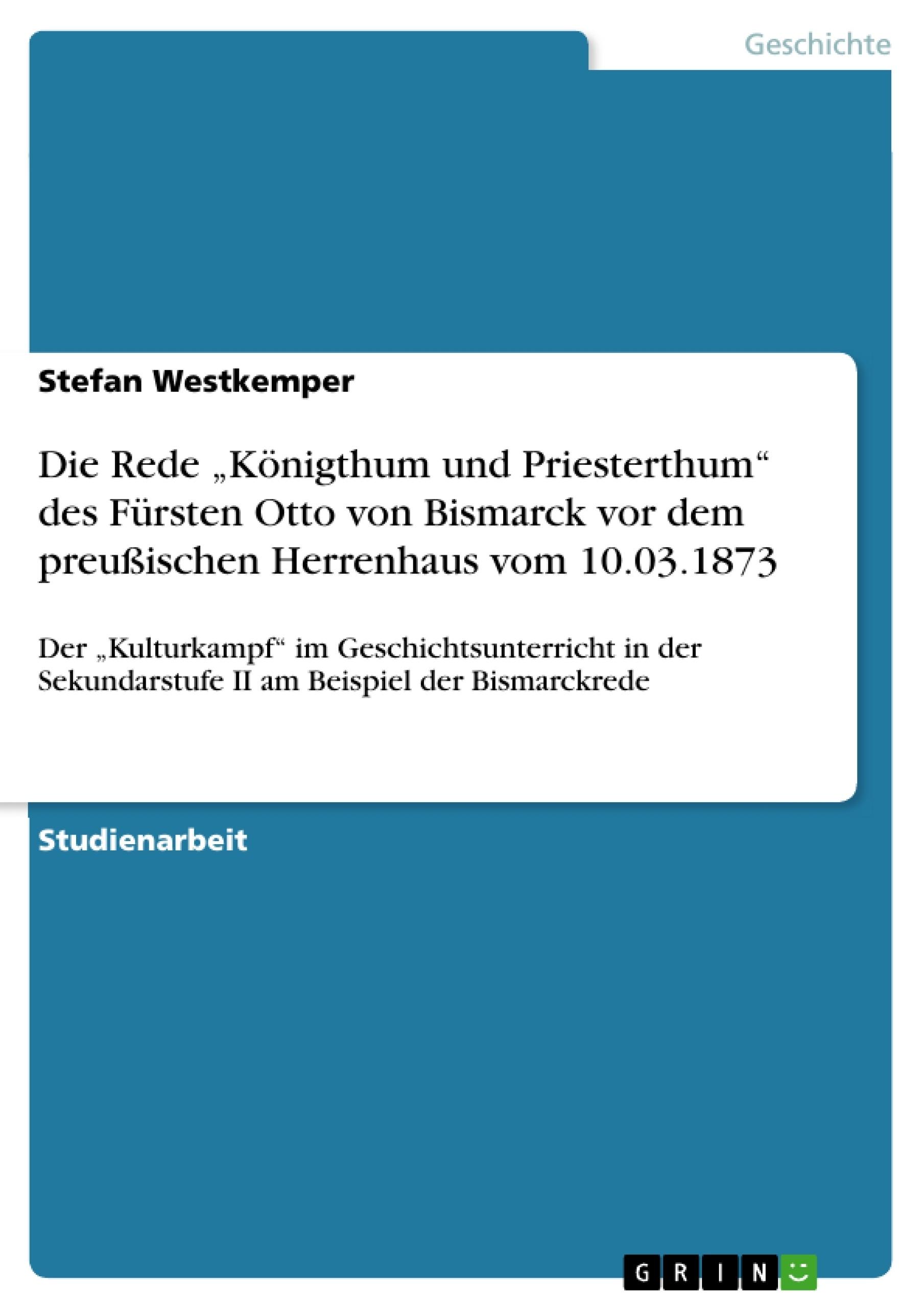 """Titel: Die Rede """"Königthum und Priesterthum"""" des Fürsten Otto von Bismarck vor dem  preußischen Herrenhaus vom 10.03.1873"""