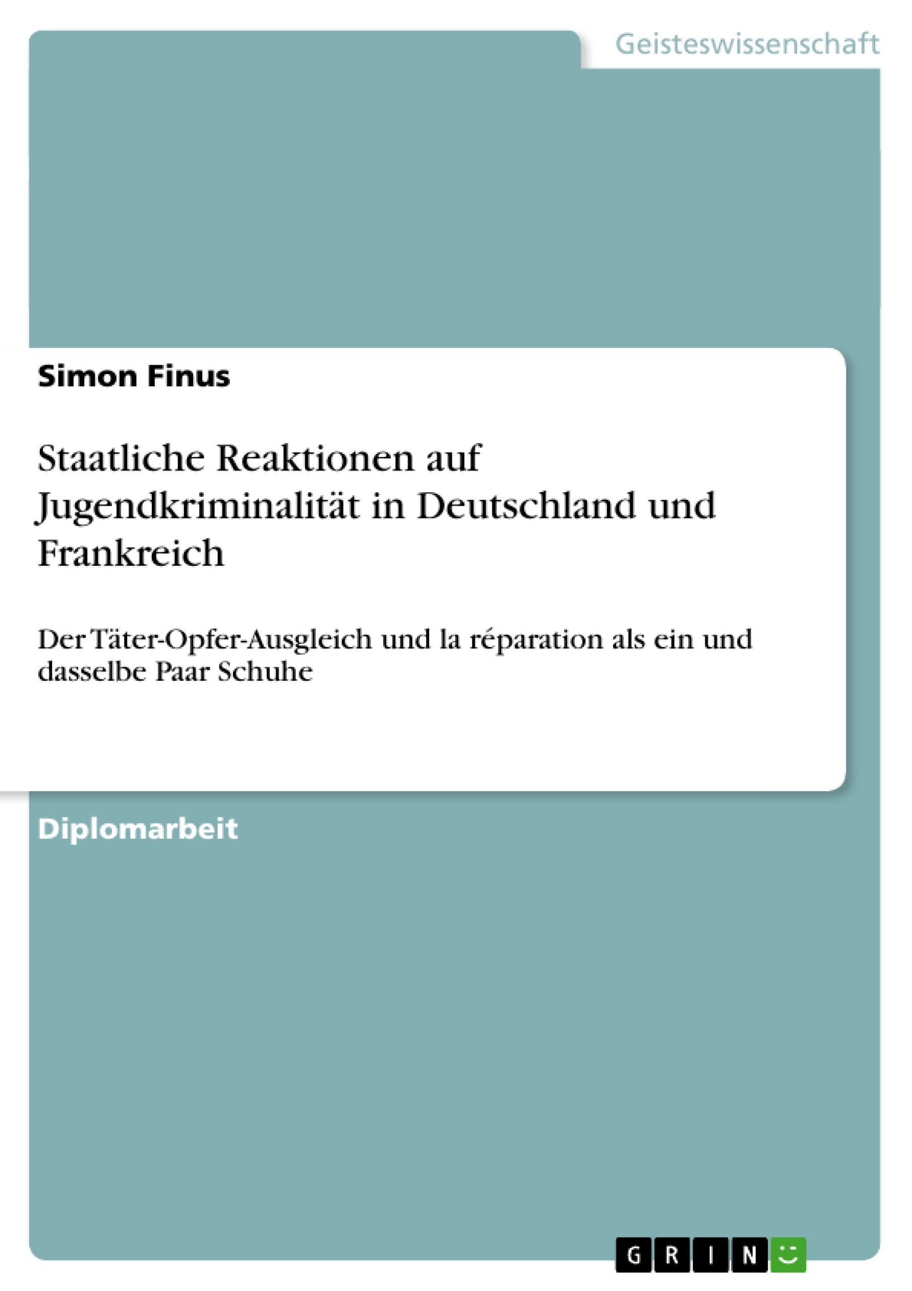 Titel: Staatliche Reaktionen auf Jugendkriminalität in Deutschland und Frankreich