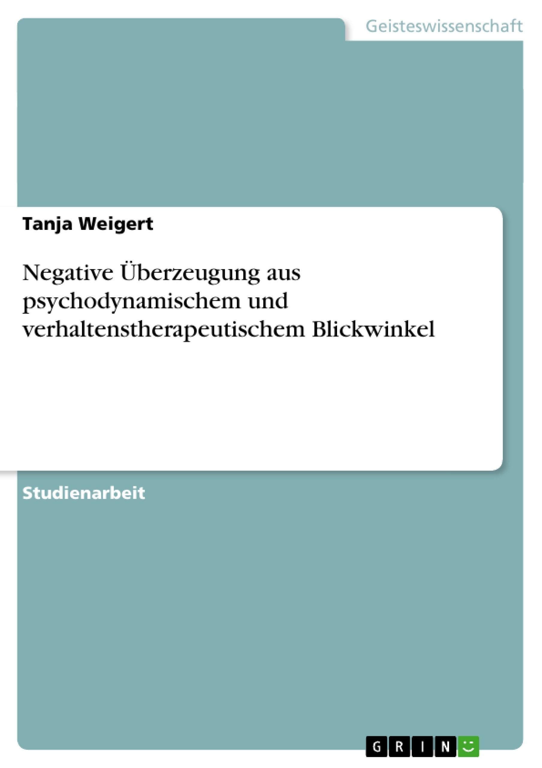 Titel: Negative Überzeugung aus psychodynamischem und verhaltenstherapeutischem Blickwinkel