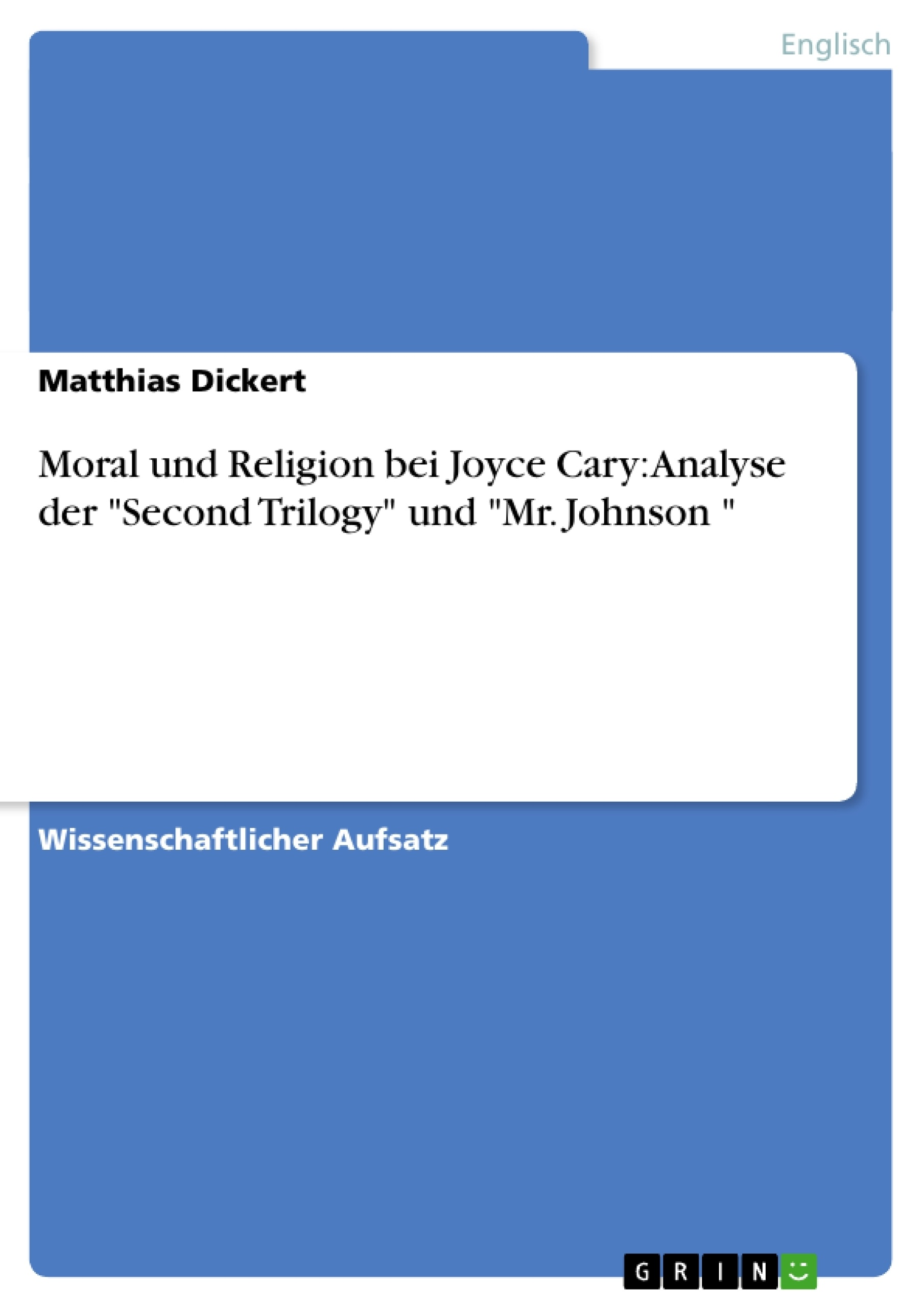 """Titel: Moral und Religion bei Joyce Cary: Analyse der """"Second Trilogy"""" und """"Mr. Johnson """""""