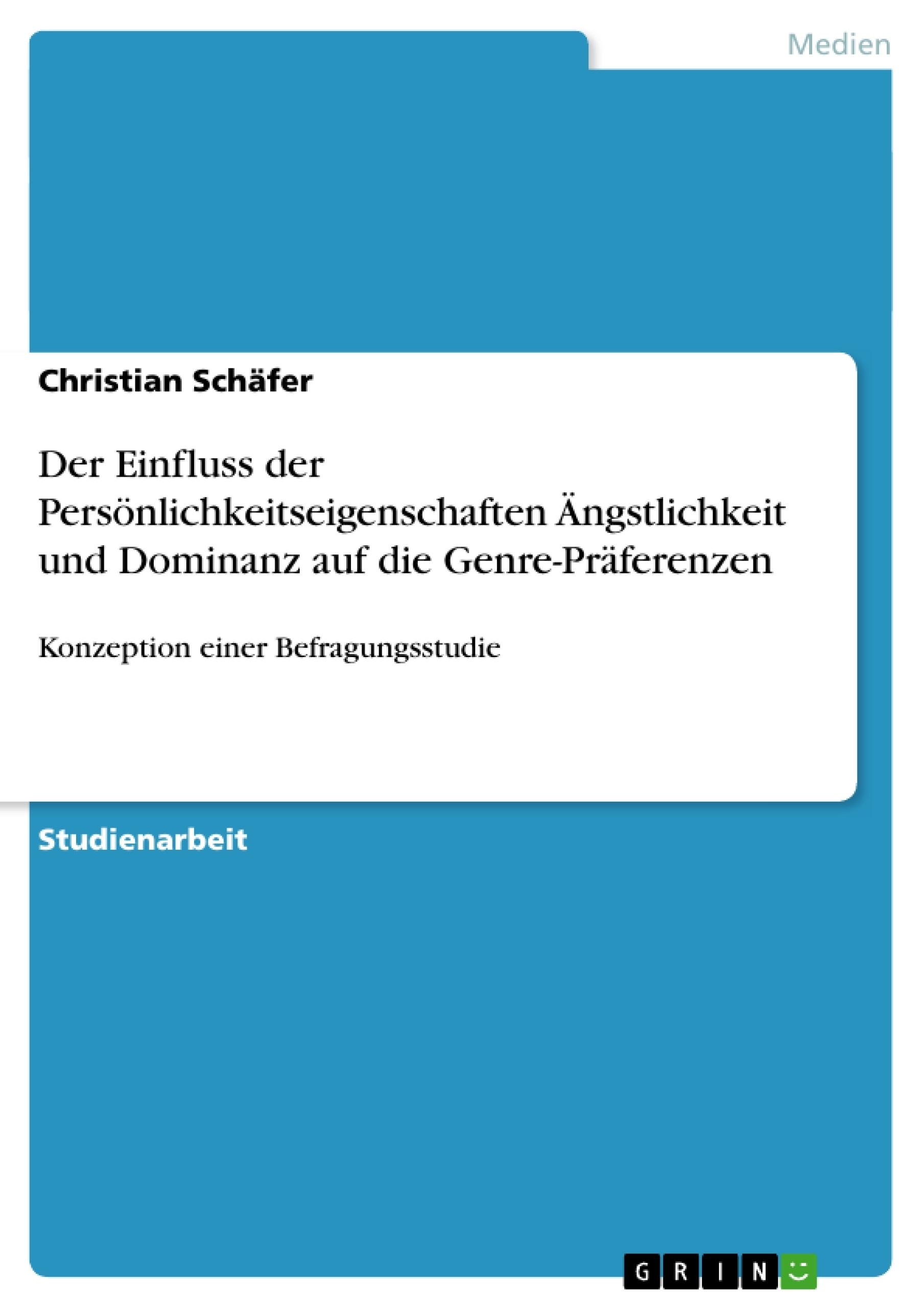 Titel: Der Einfluss der Persönlichkeitseigenschaften Ängstlichkeit und Dominanz auf die Genre-Präferenzen