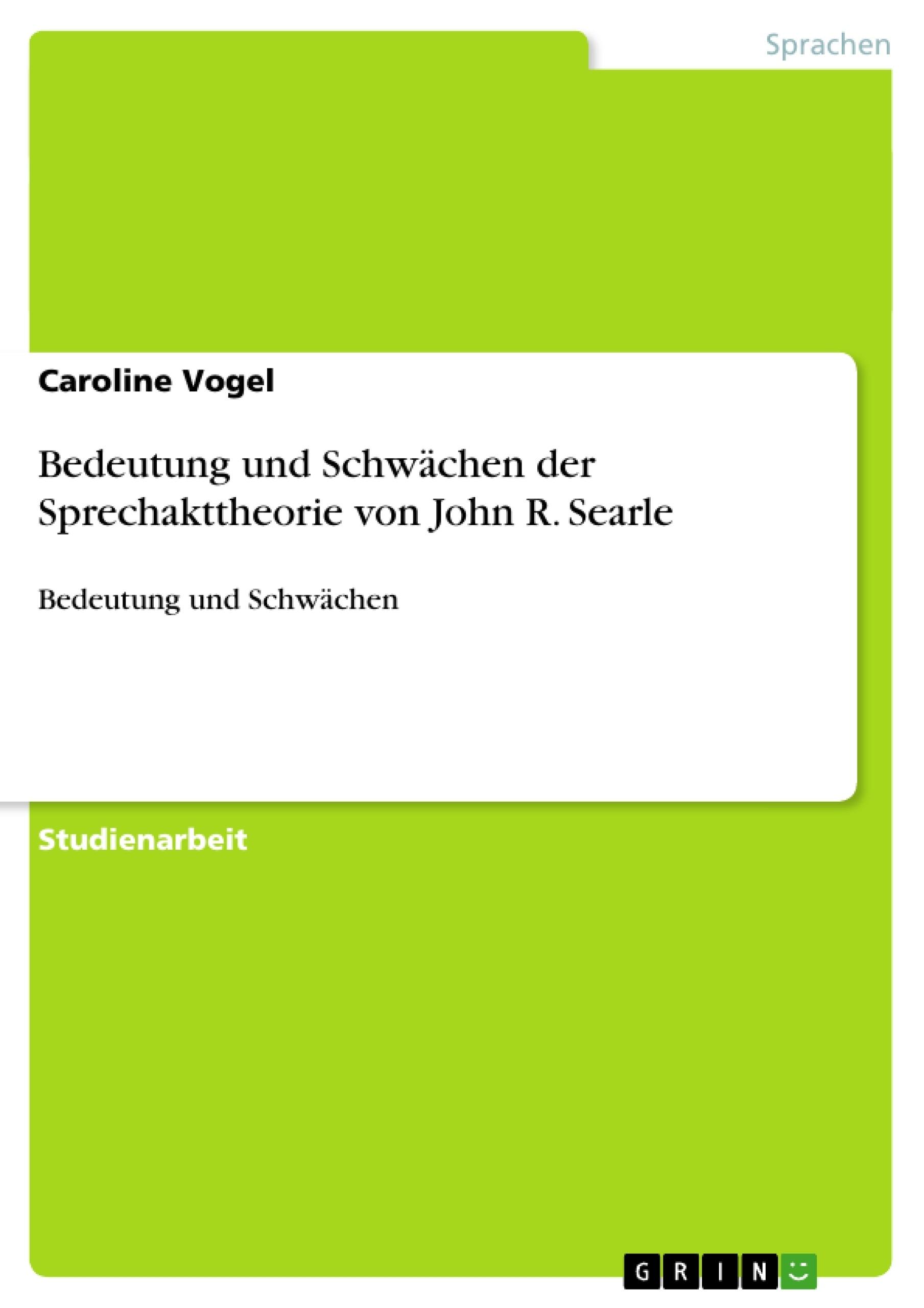 Titel: Bedeutung und Schwächen der Sprechakttheorie von John R. Searle
