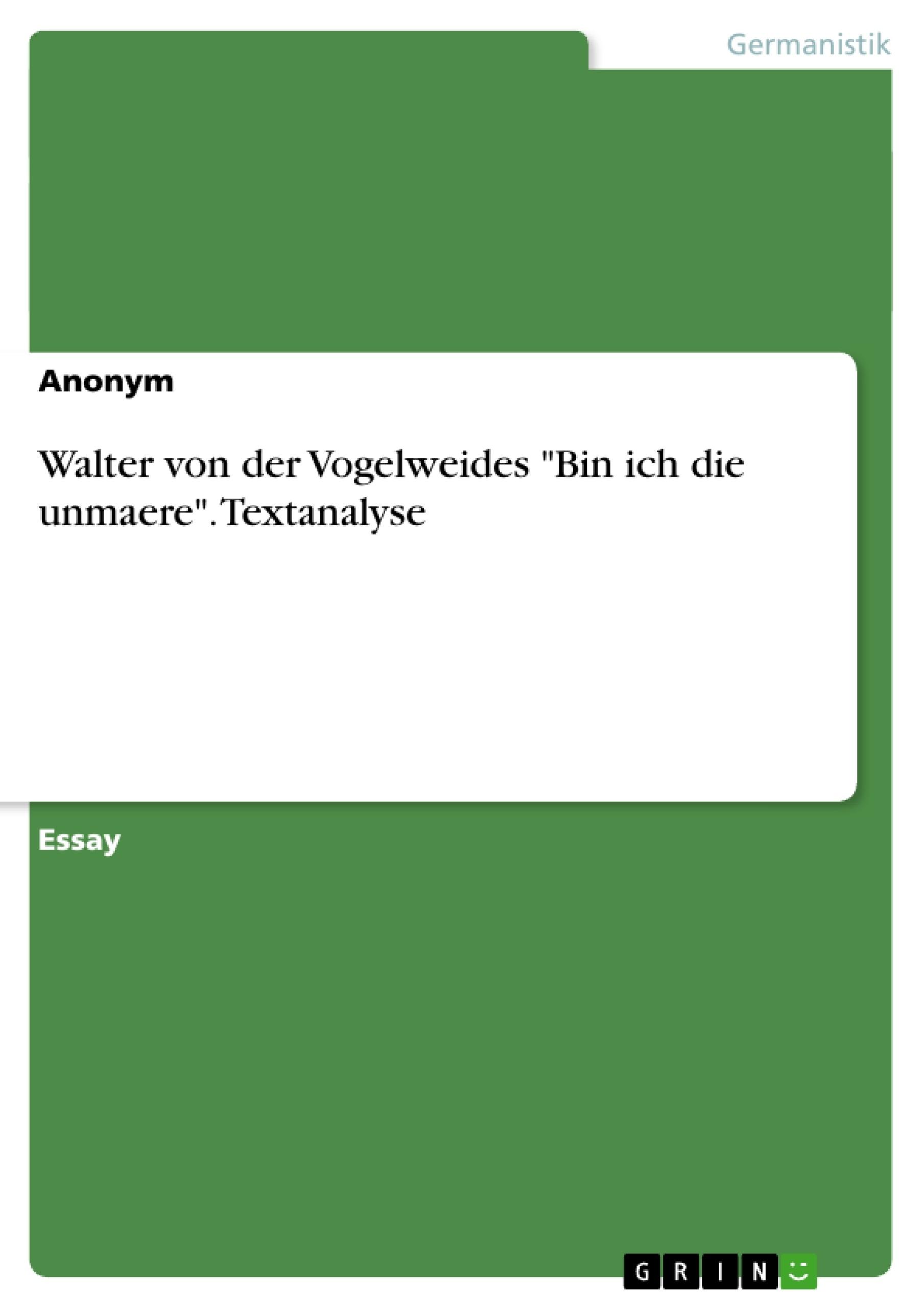 """Titel: Walter von der Vogelweides """"Bin ich die unmaere"""". Textanalyse"""