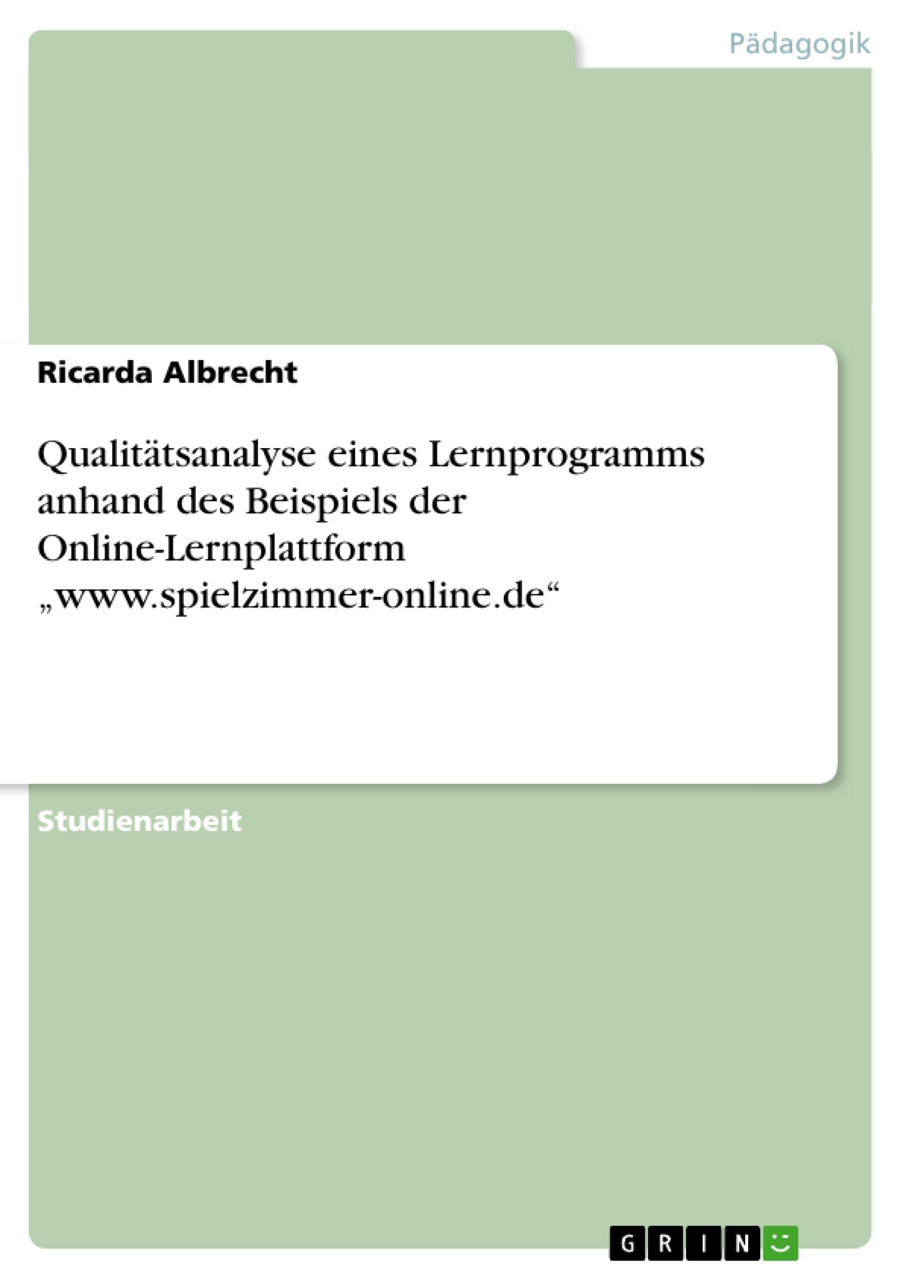 """Titel: Qualitätsanalyse eines Lernprogramms anhand des Beispiels der Online-Lernplattform """"www.spielzimmer-online.de"""""""
