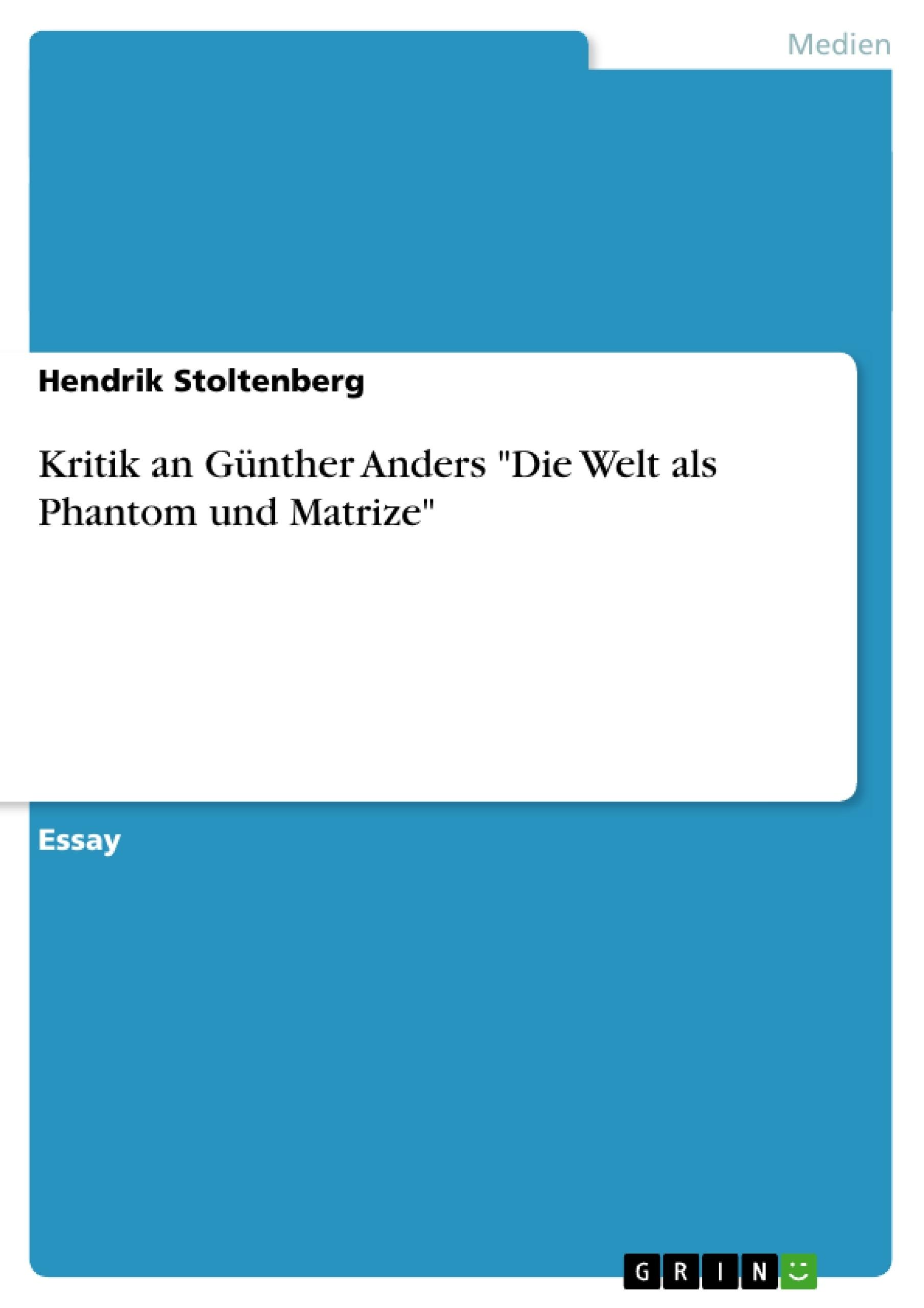 """Titel: Kritik an Günther Anders """"Die Welt als Phantom und Matrize"""""""