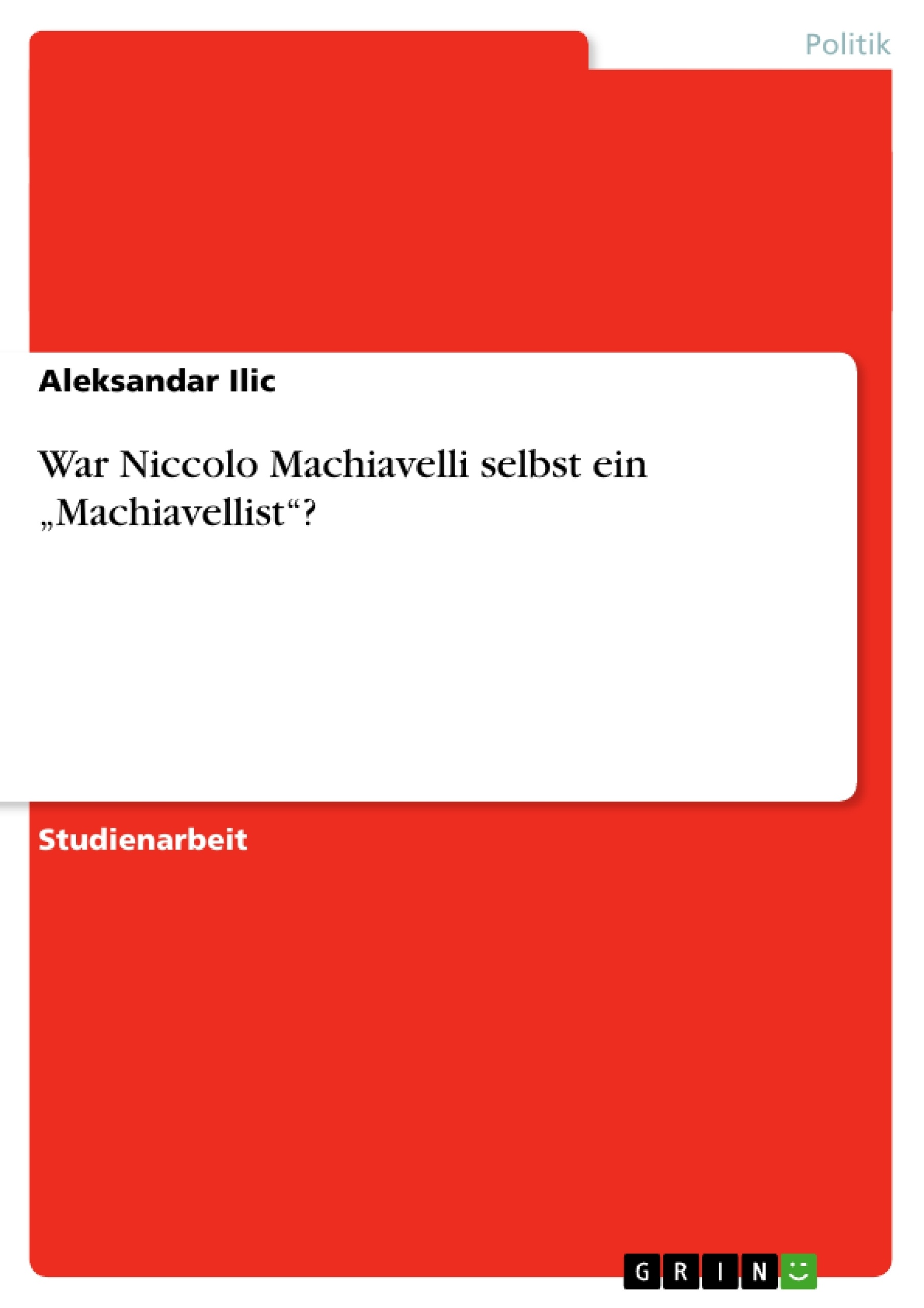 "Titel: War Niccolo Machiavelli selbst ein ""Machiavellist""?"