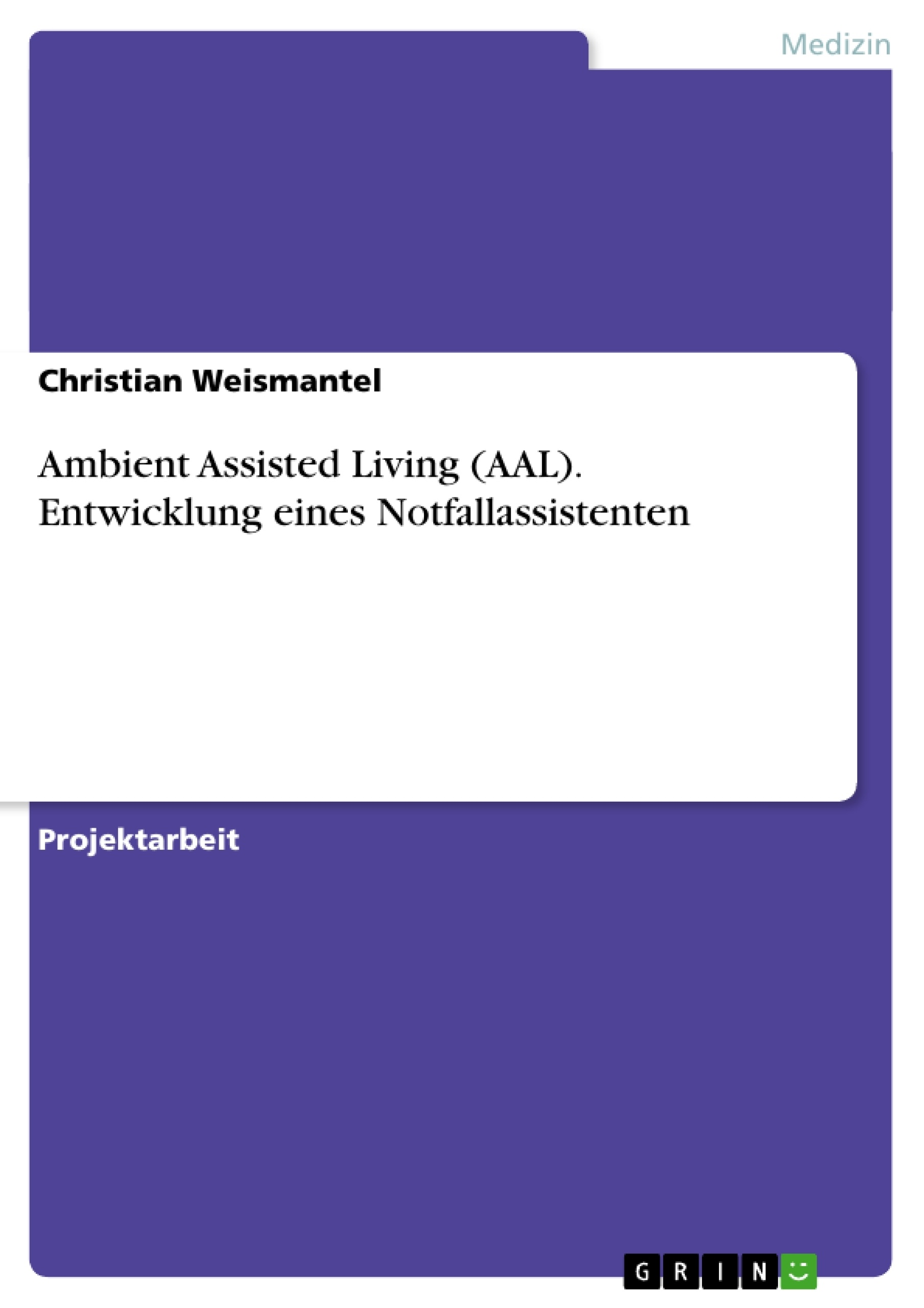 Titel: Ambient Assisted Living (AAL). Entwicklung eines Notfallassistenten