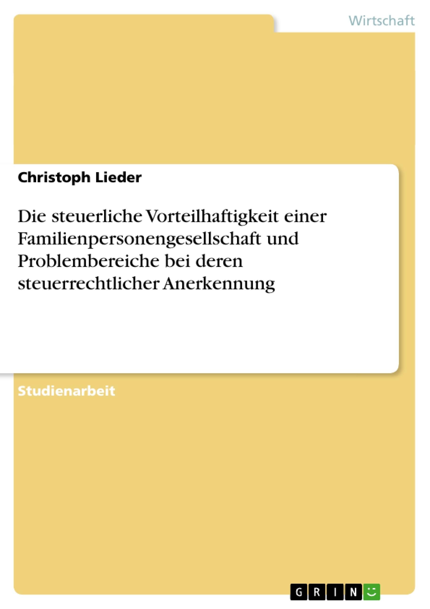 Titel: Die steuerliche Vorteilhaftigkeit einer Familienpersonengesellschaft und Problembereiche bei deren steuerrechtlicher Anerkennung