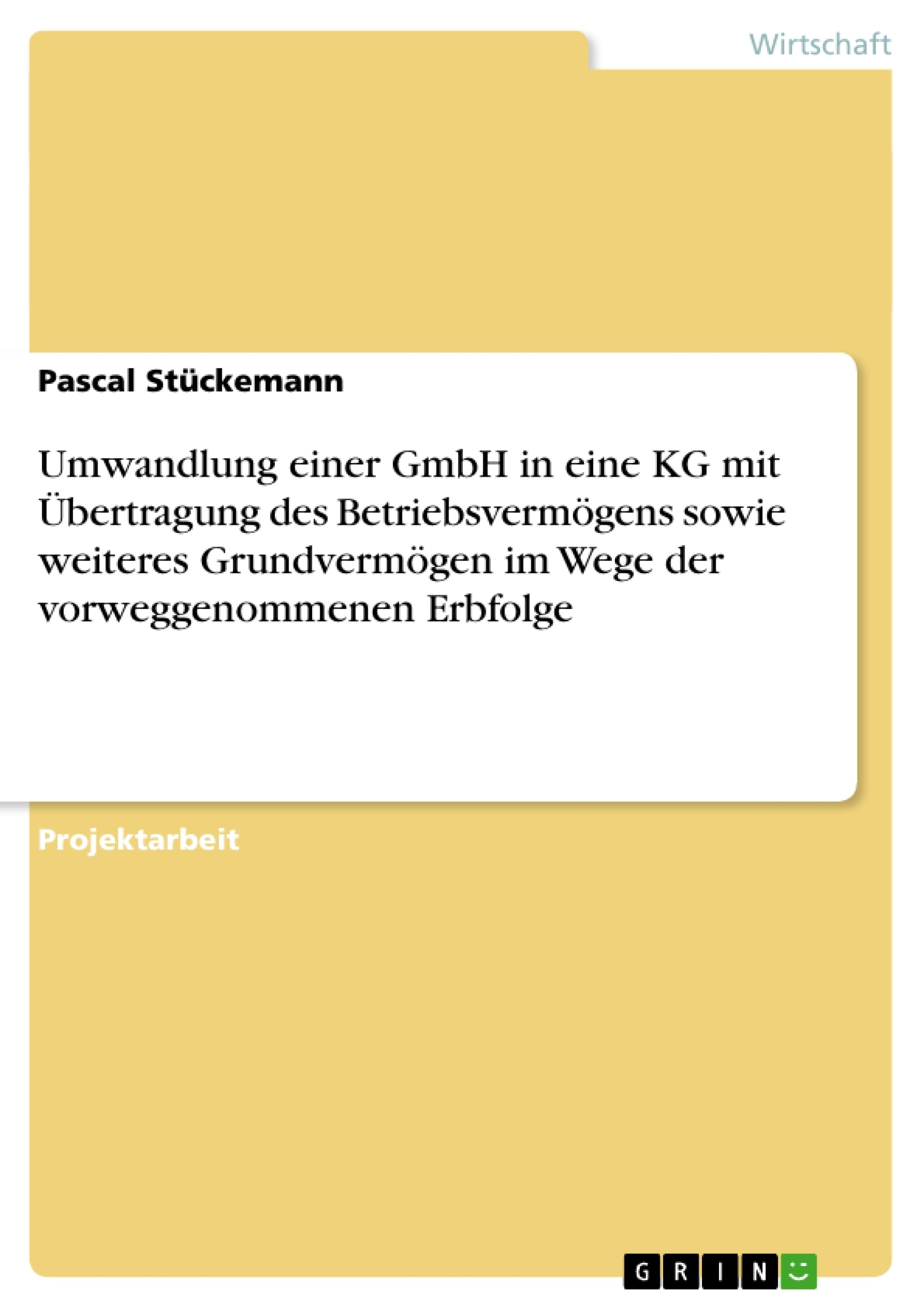 Titel: Umwandlung einer GmbH in eine KG mit Übertragung des Betriebsvermögens sowie weiteres Grundvermögen im Wege der vorweggenommenen Erbfolge