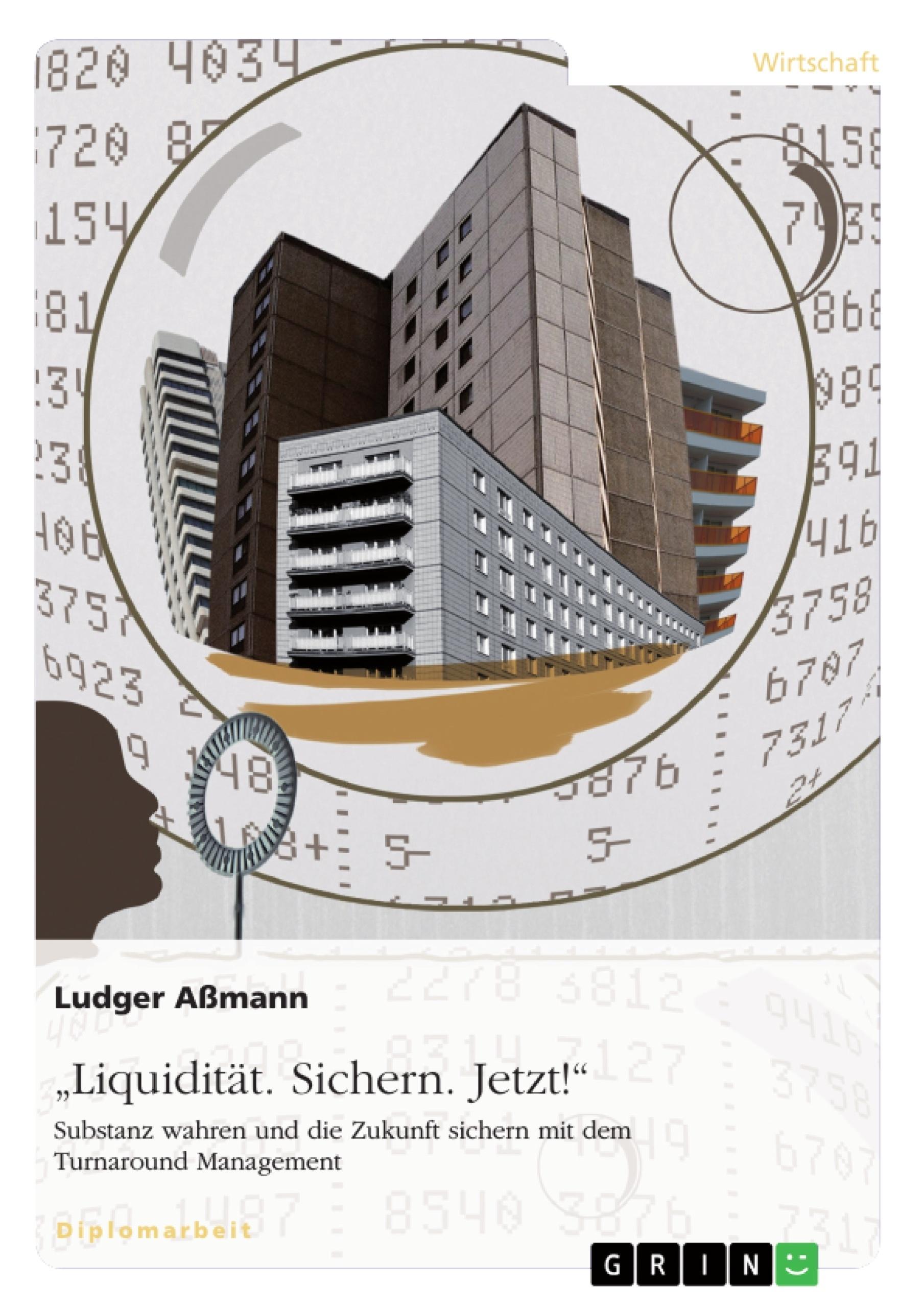 """Titel: """"Liquidität. Sichern. Jetzt!"""" Substanz wahren und die Zukunft sichern mit dem Turnaround Management"""
