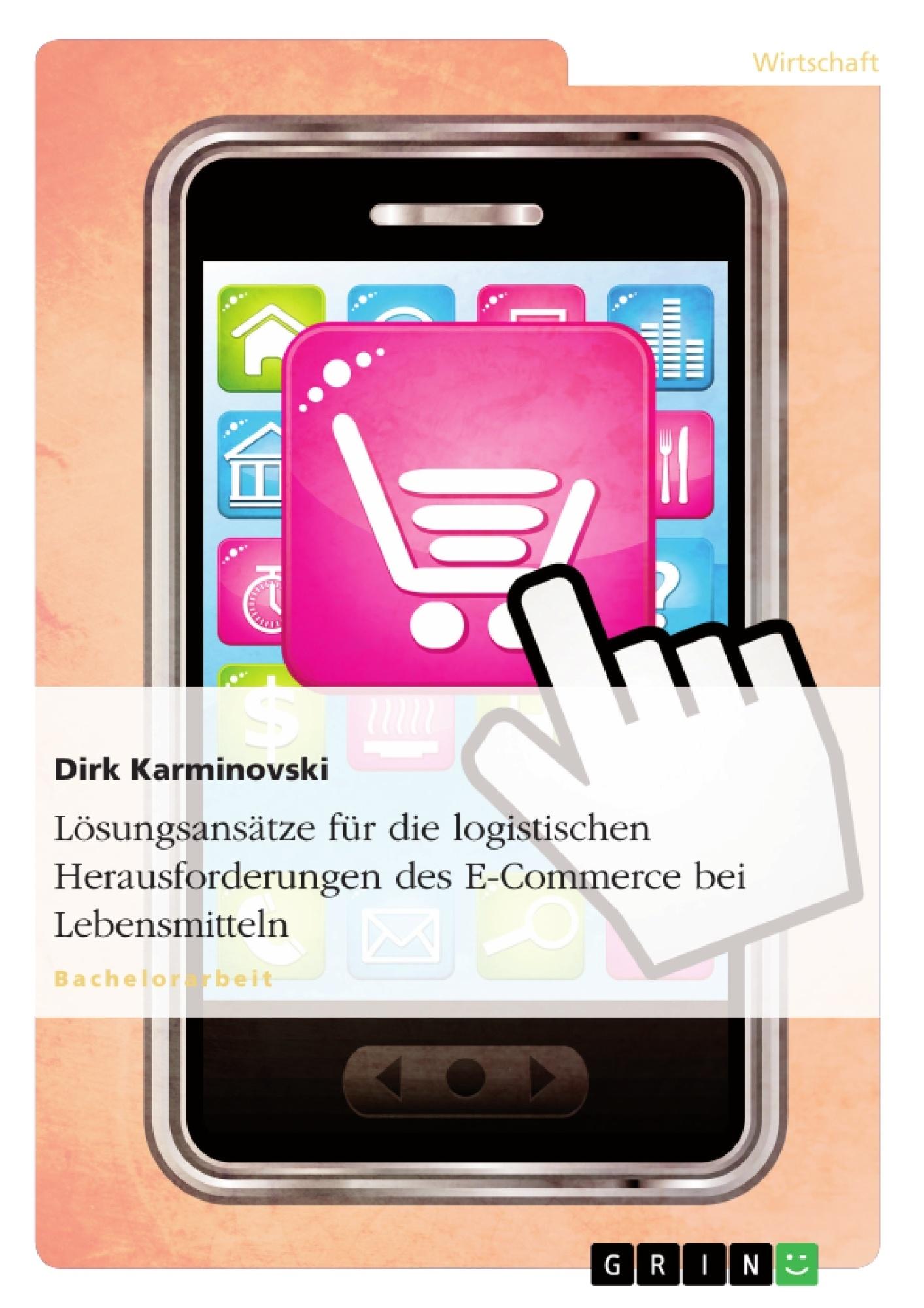 Titel: Lösungsansätze für die logistischen Herausforderungen des E-Commerce bei Lebensmitteln