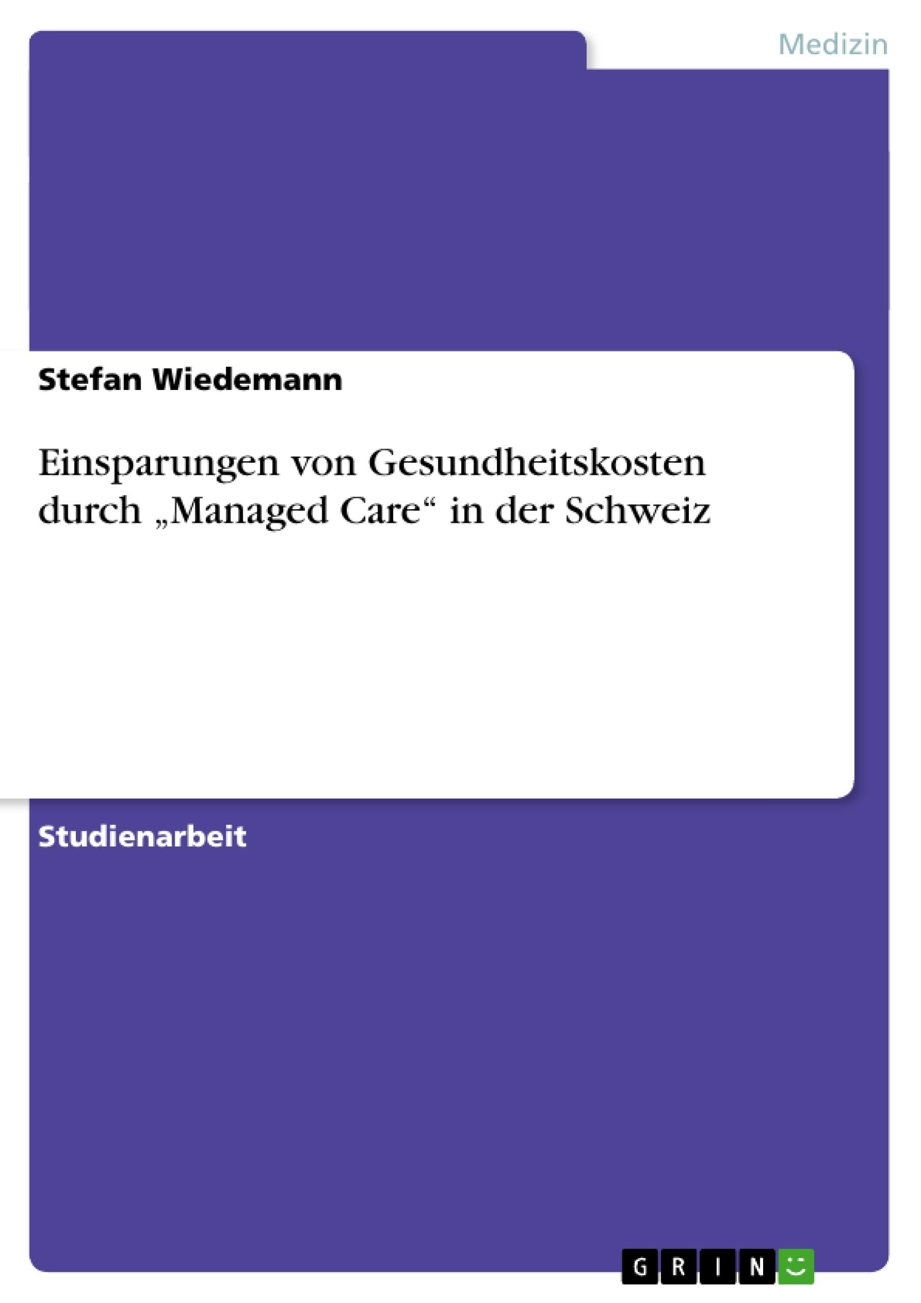 """Titel: Einsparungen von Gesundheitskosten durch """"Managed Care"""" in der Schweiz"""