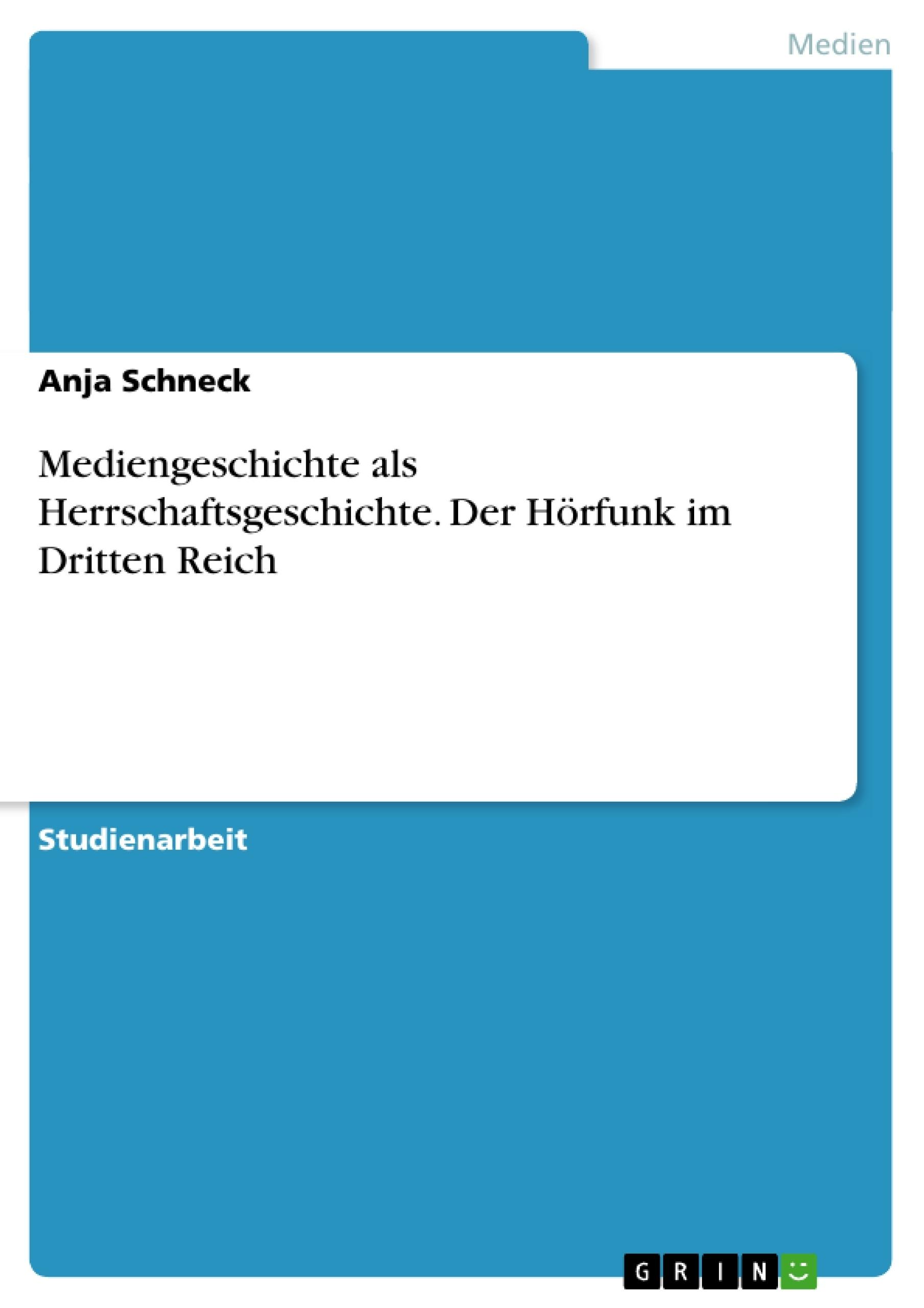 Titel: Mediengeschichte als Herrschaftsgeschichte. Der Hörfunk im Dritten Reich