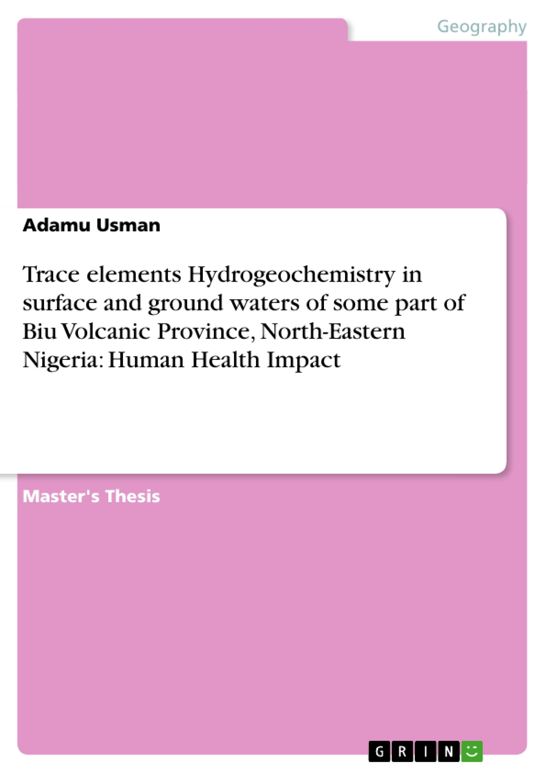 Title: Trace elements Hydrogeochemistry in surface and ground waters of some part of Biu Volcanic Province, North-Eastern Nigeria: Human Health Impact