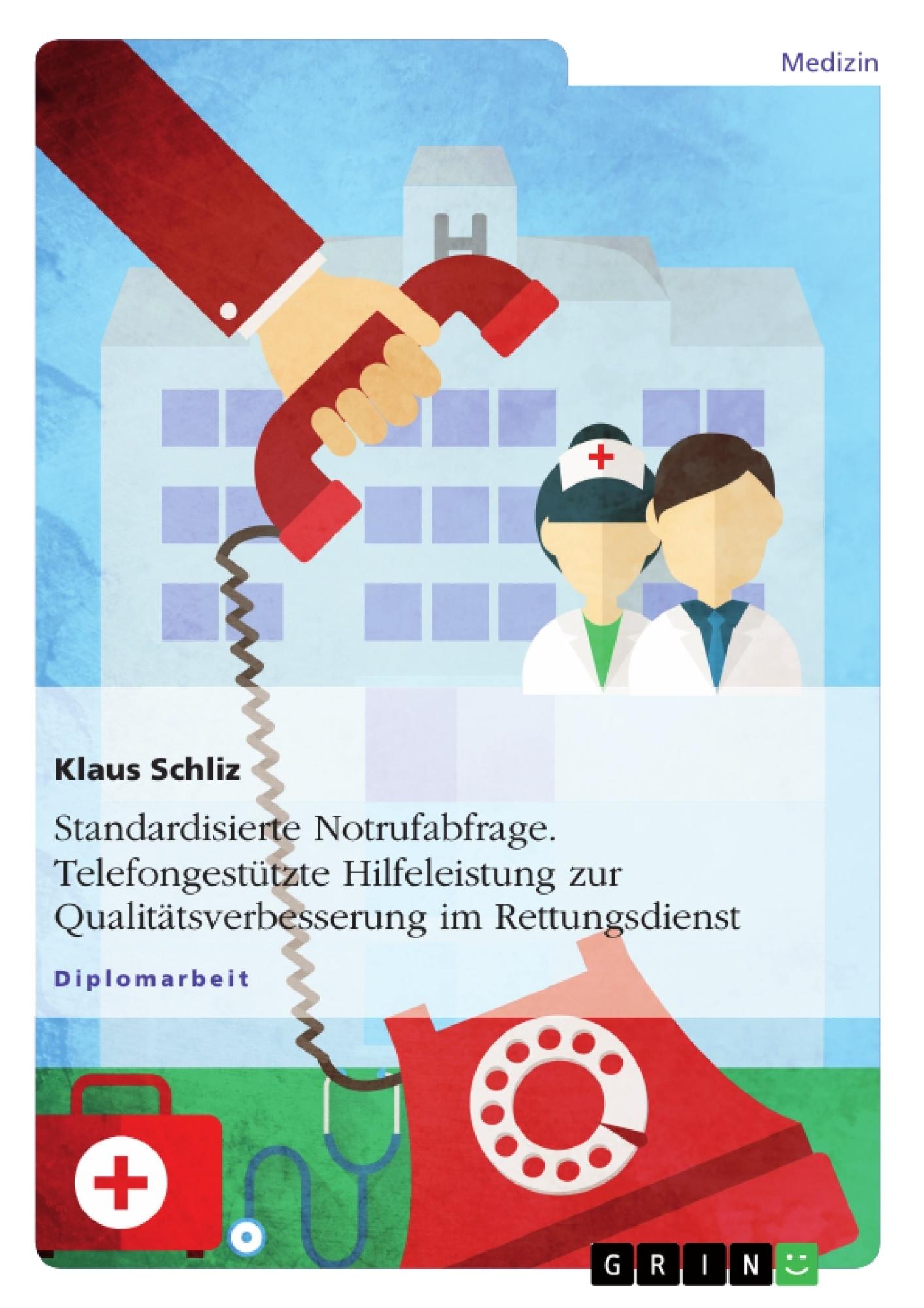 Titel: Standardisierte Notrufabfrage. Telefongestützte Hilfeleistung zur Qualitätsverbesserung im Rettungsdienst