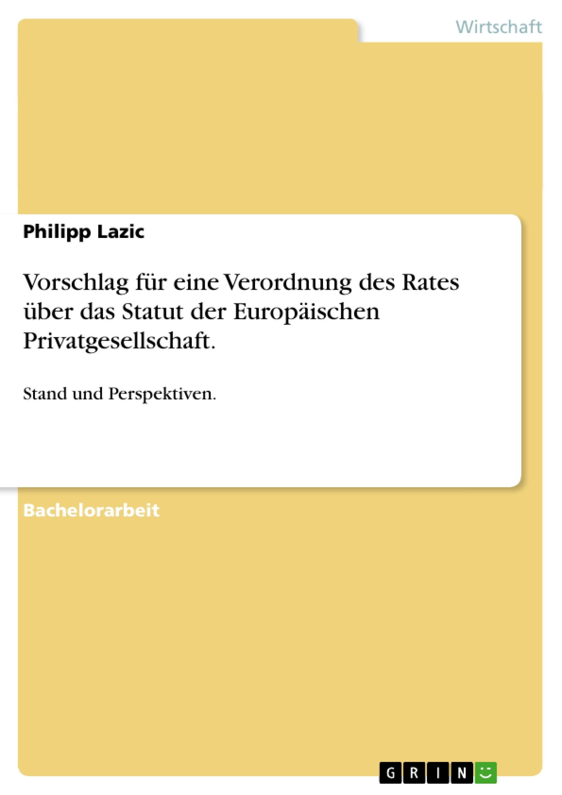 Titel: Vorschlag für eine Verordnung des Rates über das Statut der Europäischen Privatgesellschaft.