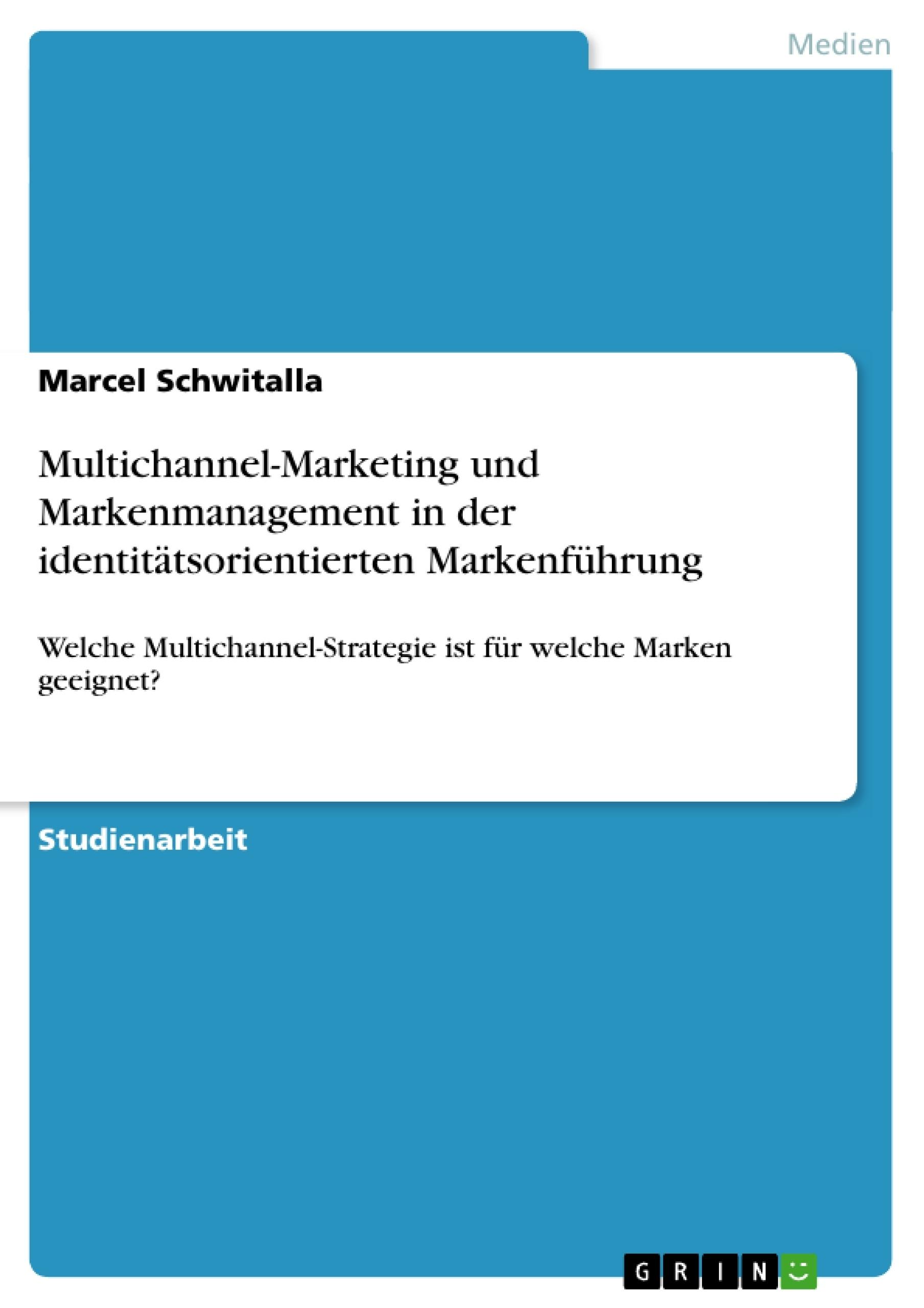 Titel: Multichannel-Marketing und Markenmanagement in der identitätsorientierten Markenführung