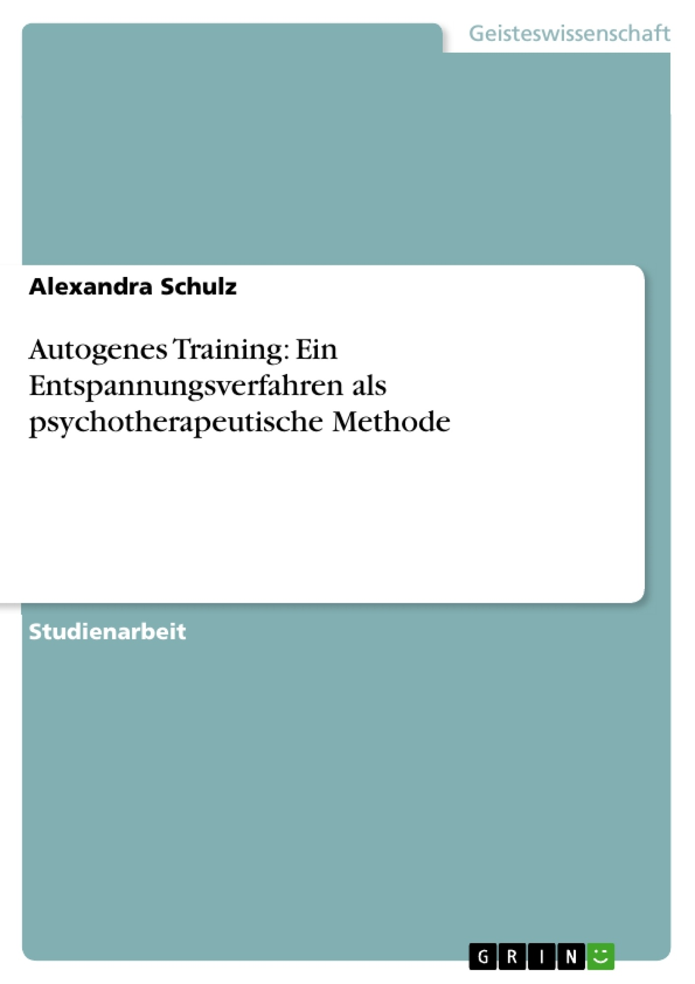 Titel: Autogenes Training: Ein Entspannungsverfahren als psychotherapeutische Methode