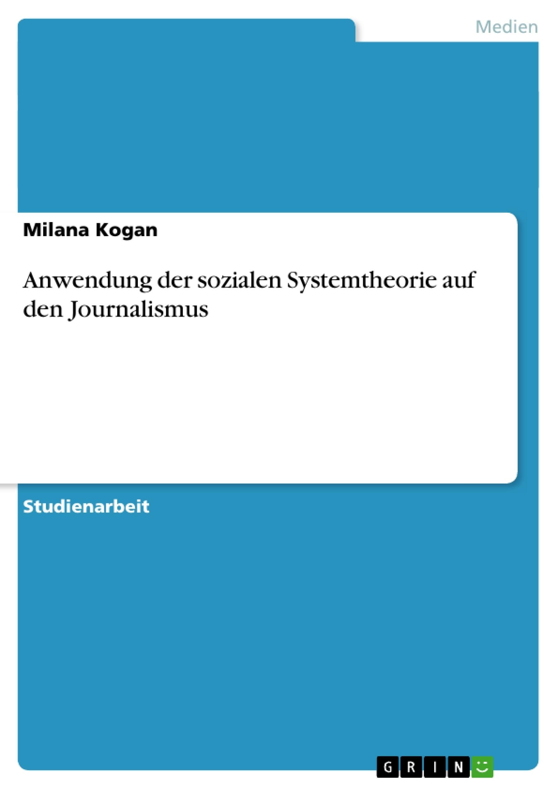 Titel: Anwendung der sozialen Systemtheorie auf den Journalismus