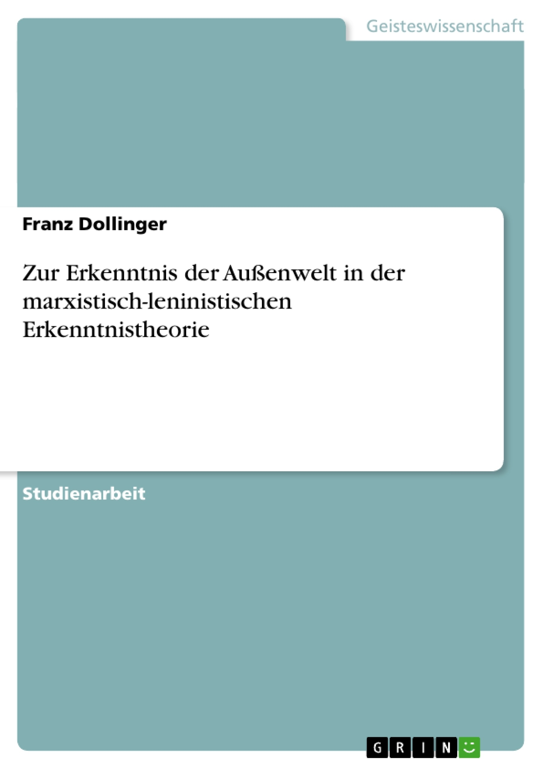 Titel: Zur Erkenntnis der Außenwelt in der marxistisch-leninistischen Erkenntnistheorie