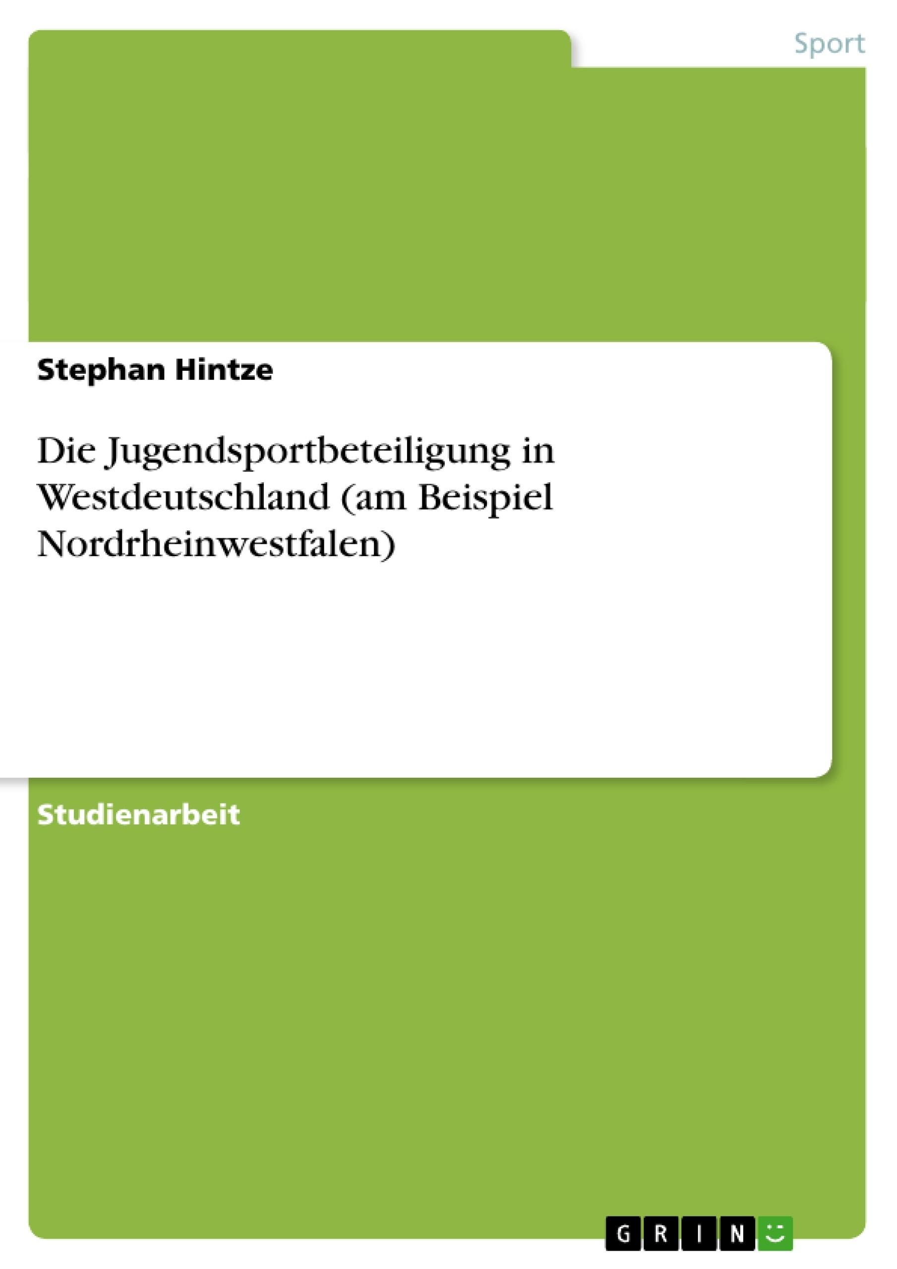 Titel: Die Jugendsportbeteiligung in Westdeutschland (am Beispiel Nordrheinwestfalen)