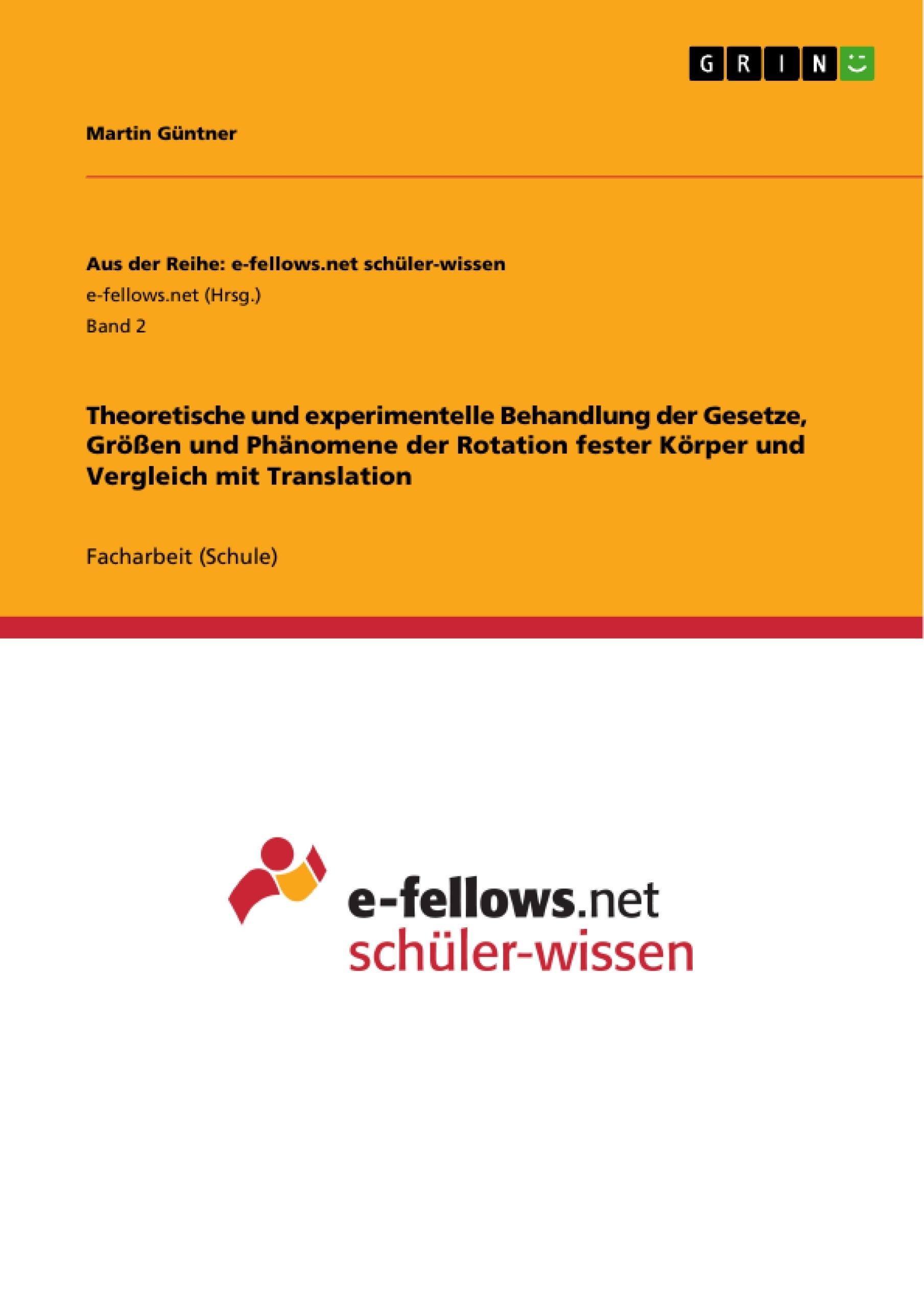 Titel: Theoretische und experimentelle Behandlung der Gesetze, Größen und Phänomene der Rotation fester Körper und Vergleich mit Translation