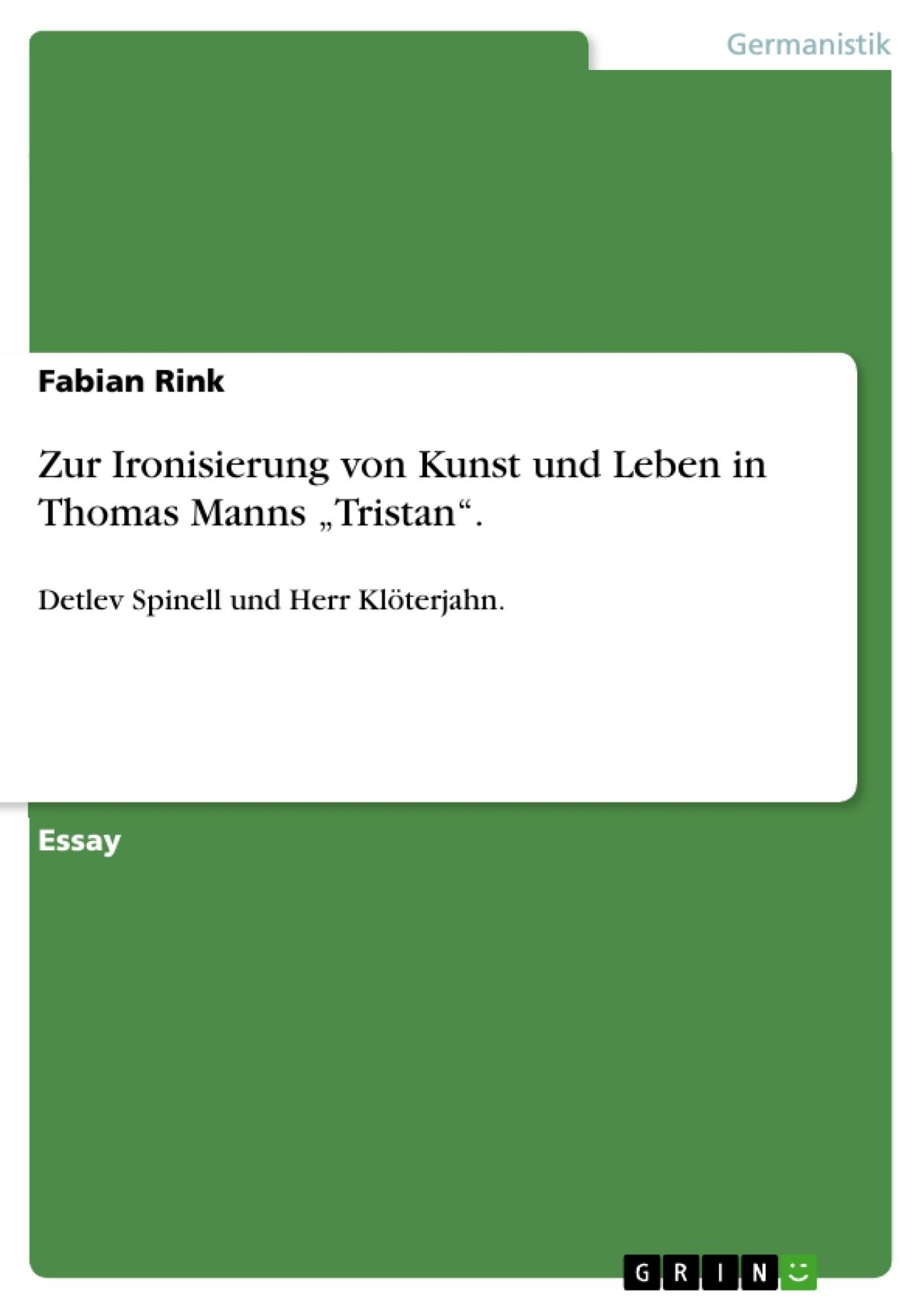 """Titel: Zur Ironisierung von Kunst und Leben in Thomas Manns """"Tristan""""."""