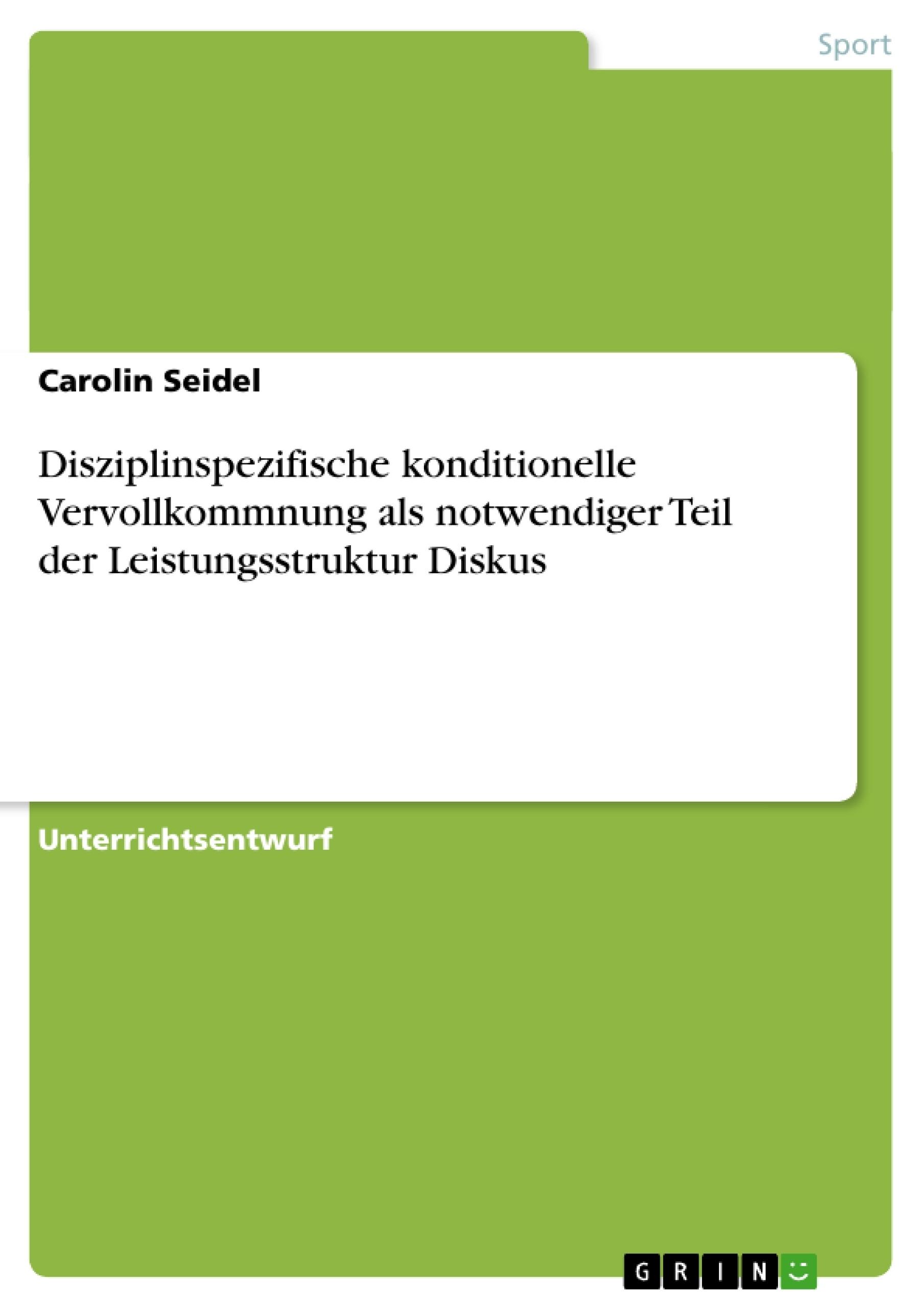 Titel: Disziplinspezifische konditionelle Vervollkommnung als notwendiger Teil der Leistungsstruktur Diskus