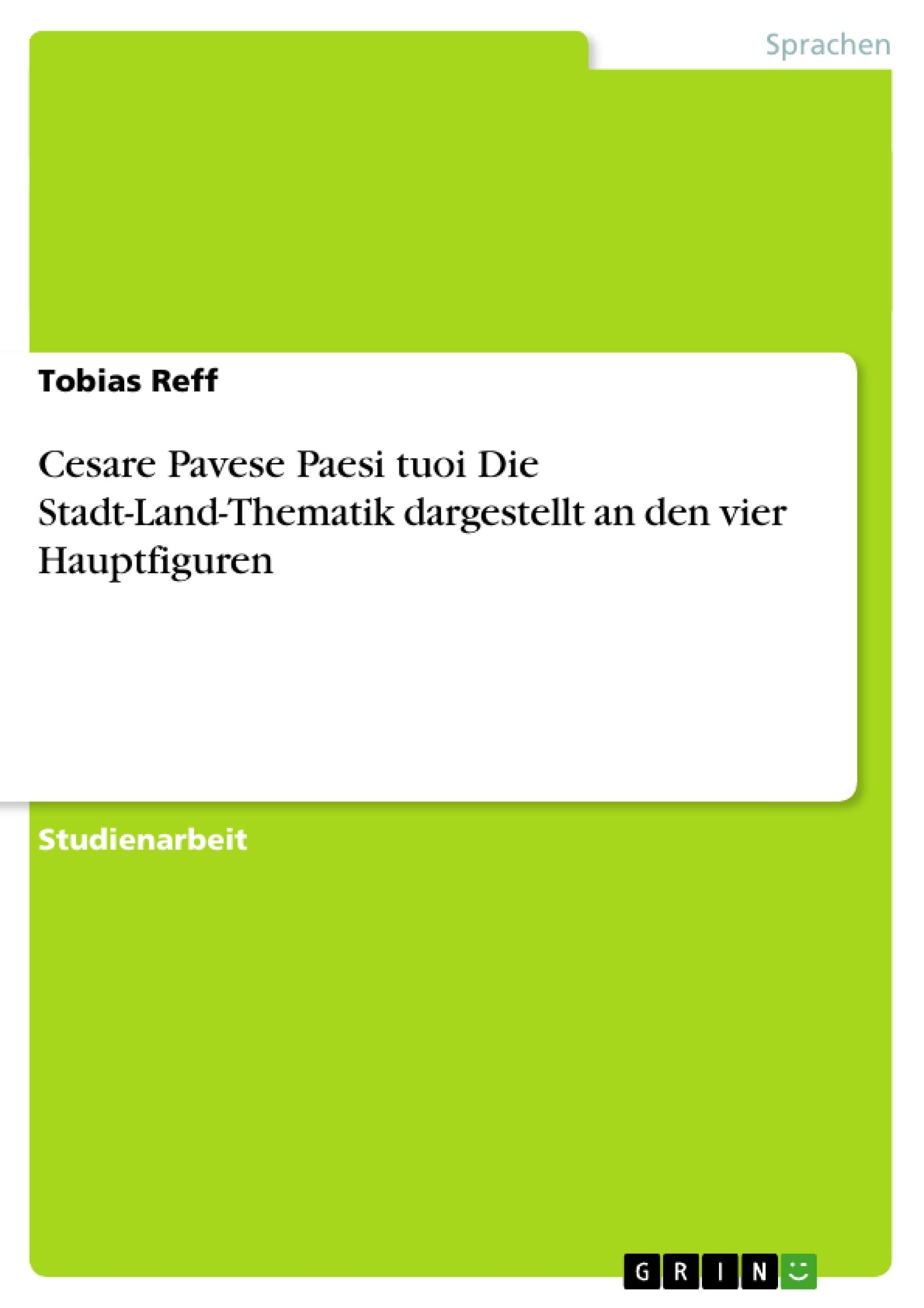 Titel: Cesare Pavese Paesi tuoi Die Stadt-Land-Thematik dargestellt an den vier Hauptfiguren