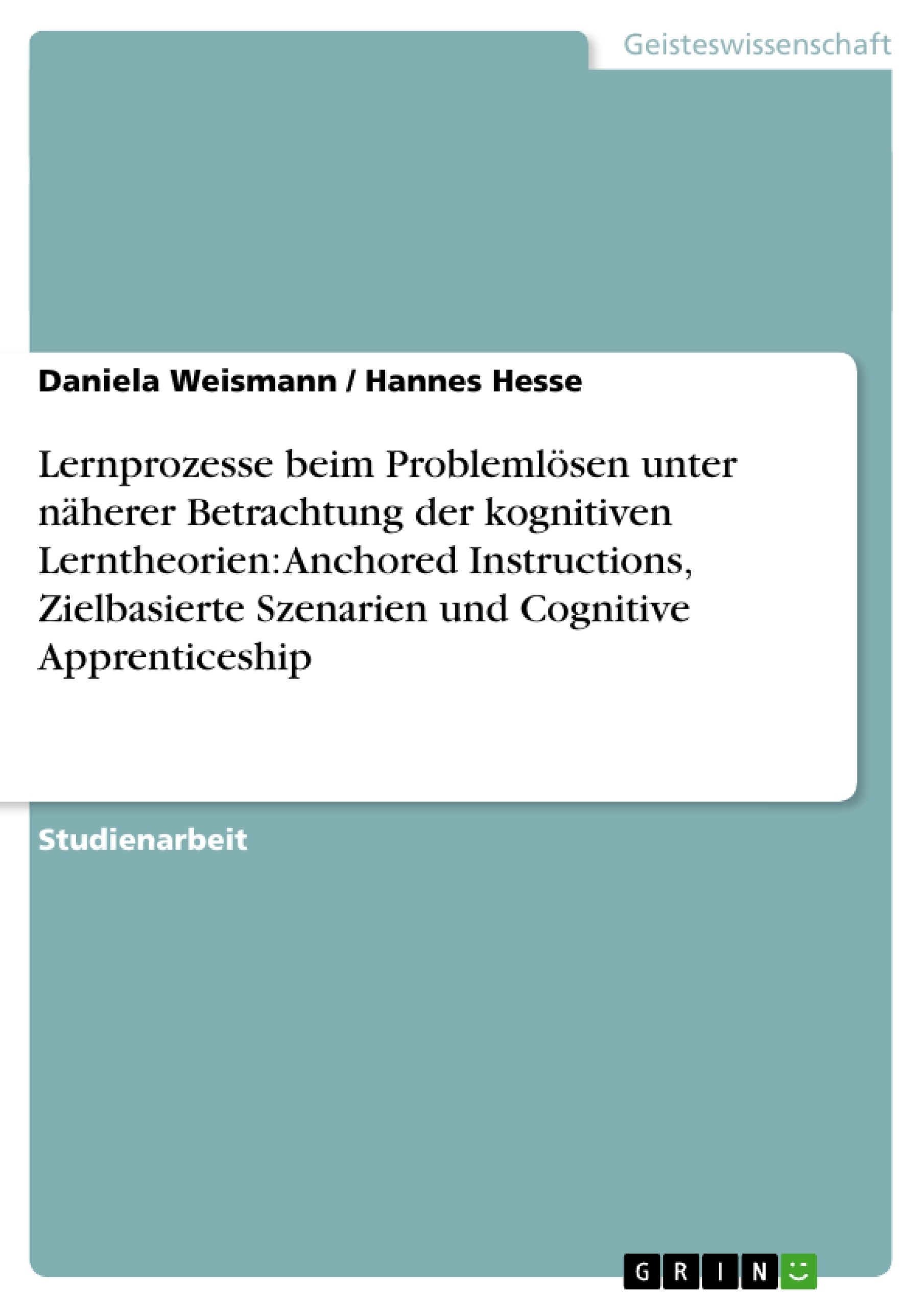 Titel: Lernprozesse beim Problemlösen unter näherer Betrachtung der kognitiven Lerntheorien: Anchored Instructions, Zielbasierte Szenarien und Cognitive Apprenticeship