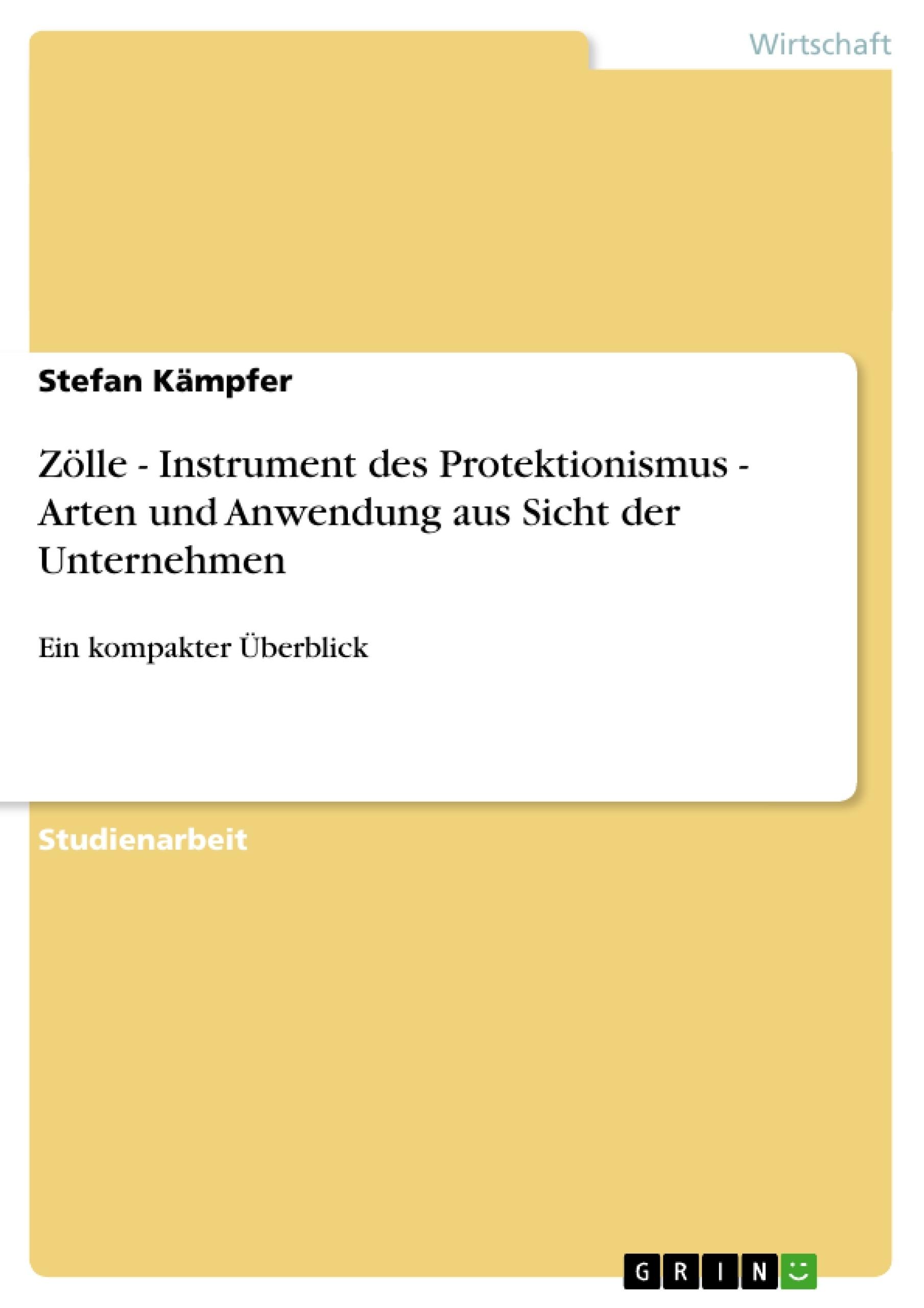 Titel: Zölle - Instrument des Protektionismus - Arten und Anwendung aus Sicht der Unternehmen